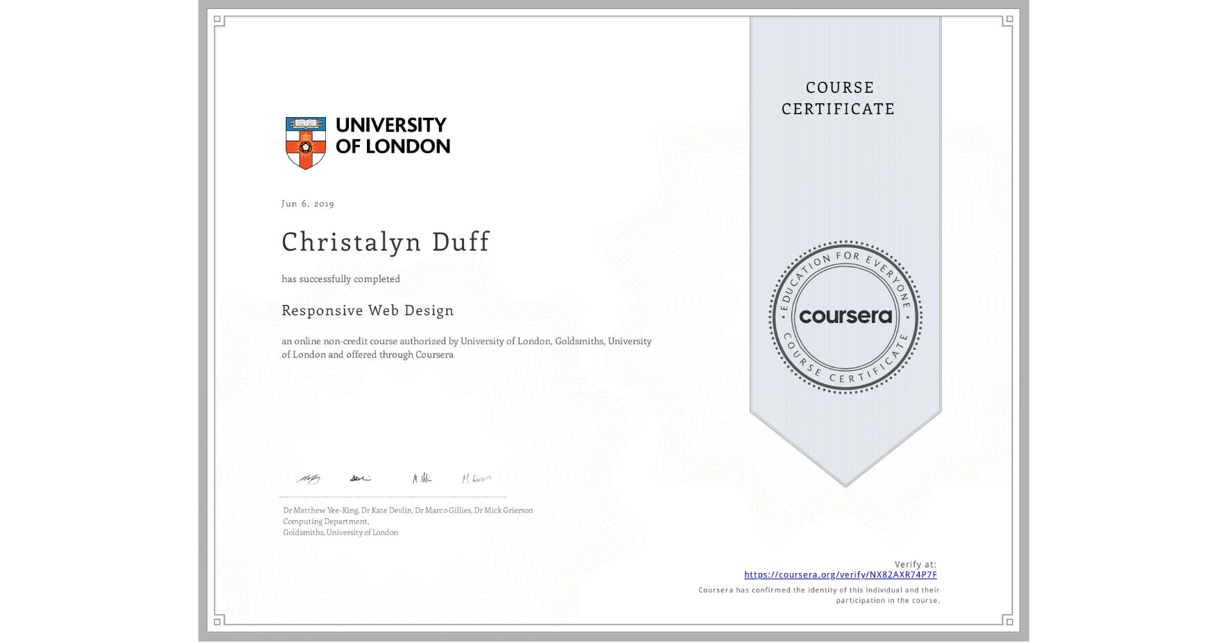 View certificate for Christalyn Duff, Responsive Web Design, an online non-credit course authorized by University of London & Goldsmiths, University of London and offered through Coursera
