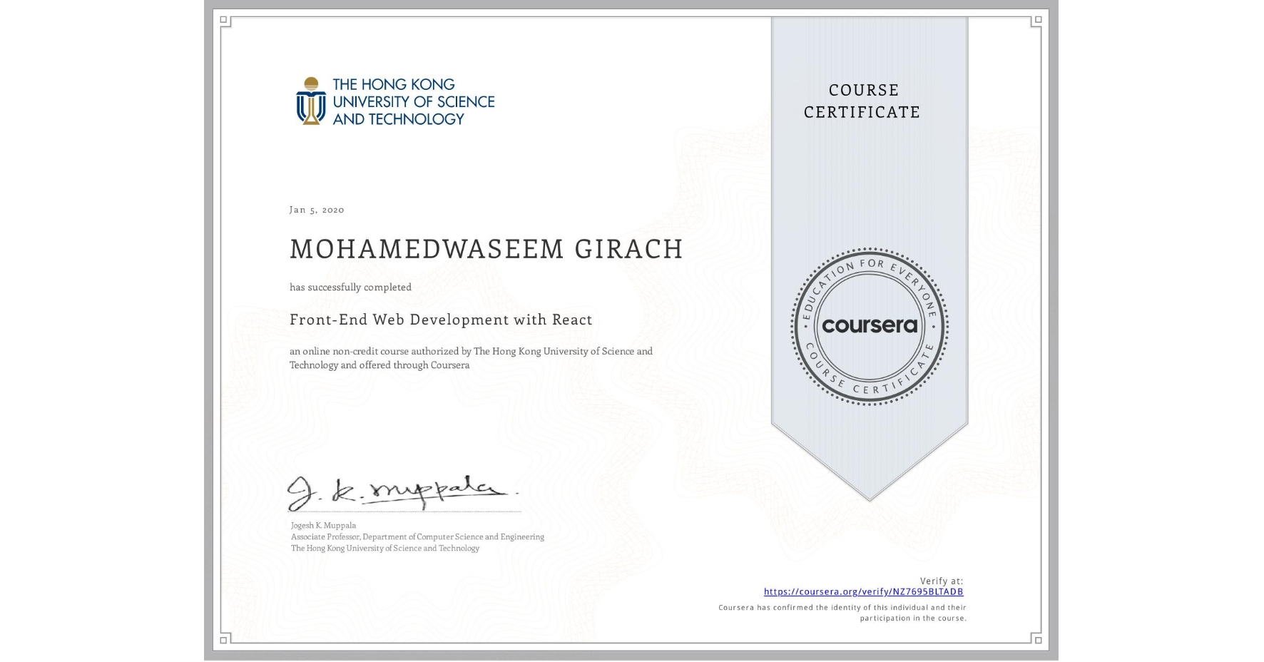 View certificate for MOHAMEDWASEEM GIRACH, Front-End Web Development with React, an online non-credit course authorized by The Hong Kong University of Science and Technology and offered through Coursera