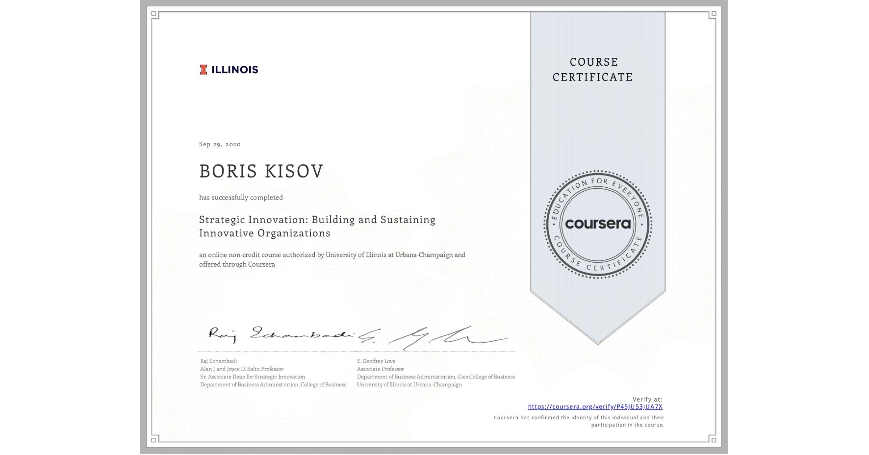 View certificate for BORIS KISOV, Strategic Innovation: Building and Sustaining Innovative Organizations, an online non-credit course authorized by University of Illinois at Urbana-Champaign and offered through Coursera
