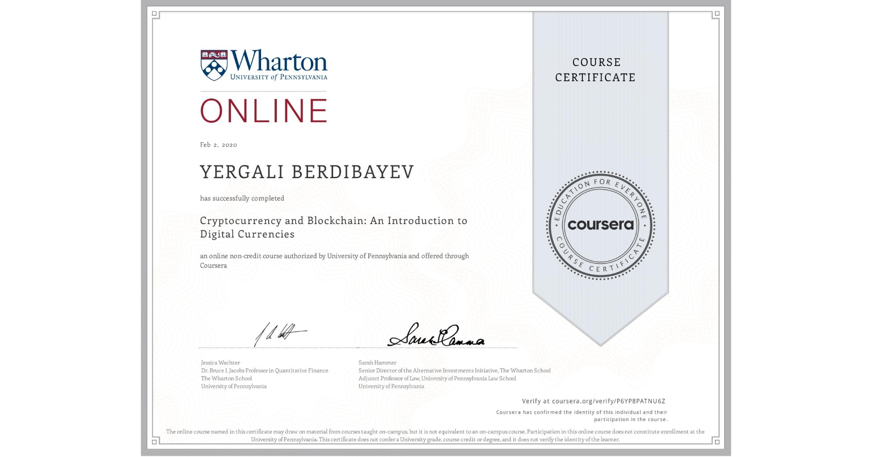 View certificate for Yergali Berdibayev, Cryptocurrency and Blockchain: An Introduction to Digital Currencies, an online non-credit course authorized by University of Pennsylvania and offered through Coursera