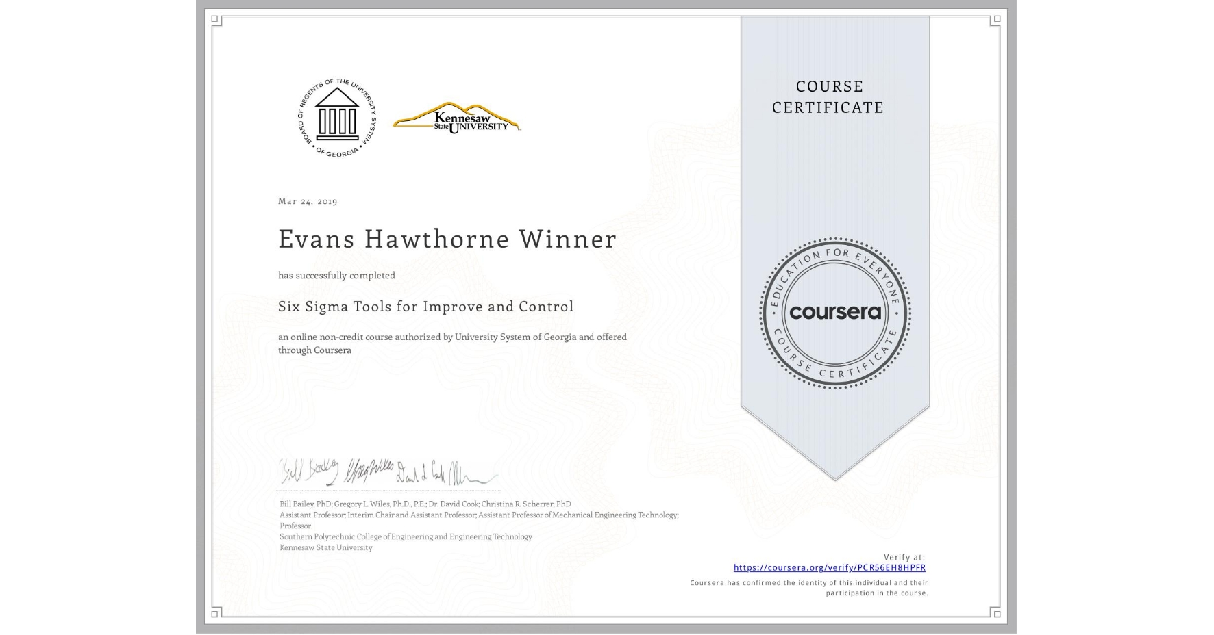 View certificate for Evans Hawthorne Winner, Six Sigma Tools for Improve and Control, an online non-credit course authorized by University System of Georgia and offered through Coursera