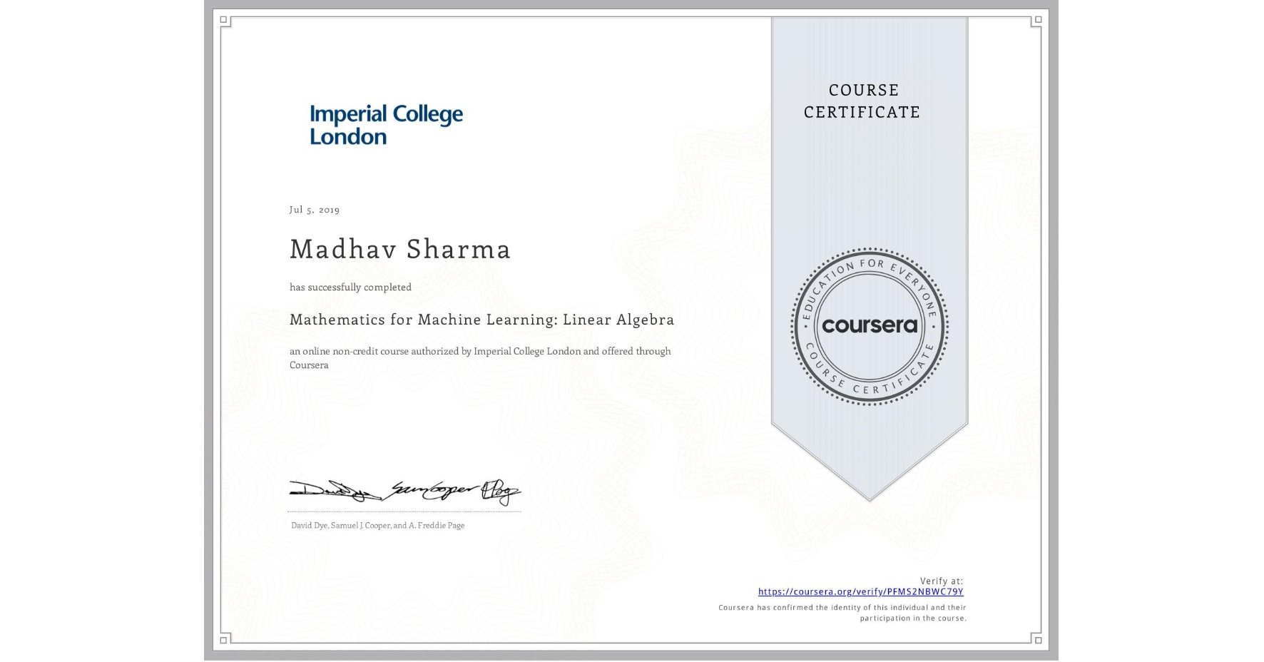 View certificate for Madhav Shekhar  Sharma , Mathematics for Machine Learning: Linear Algebra, an online non-credit course authorized by Imperial College London and offered through Coursera
