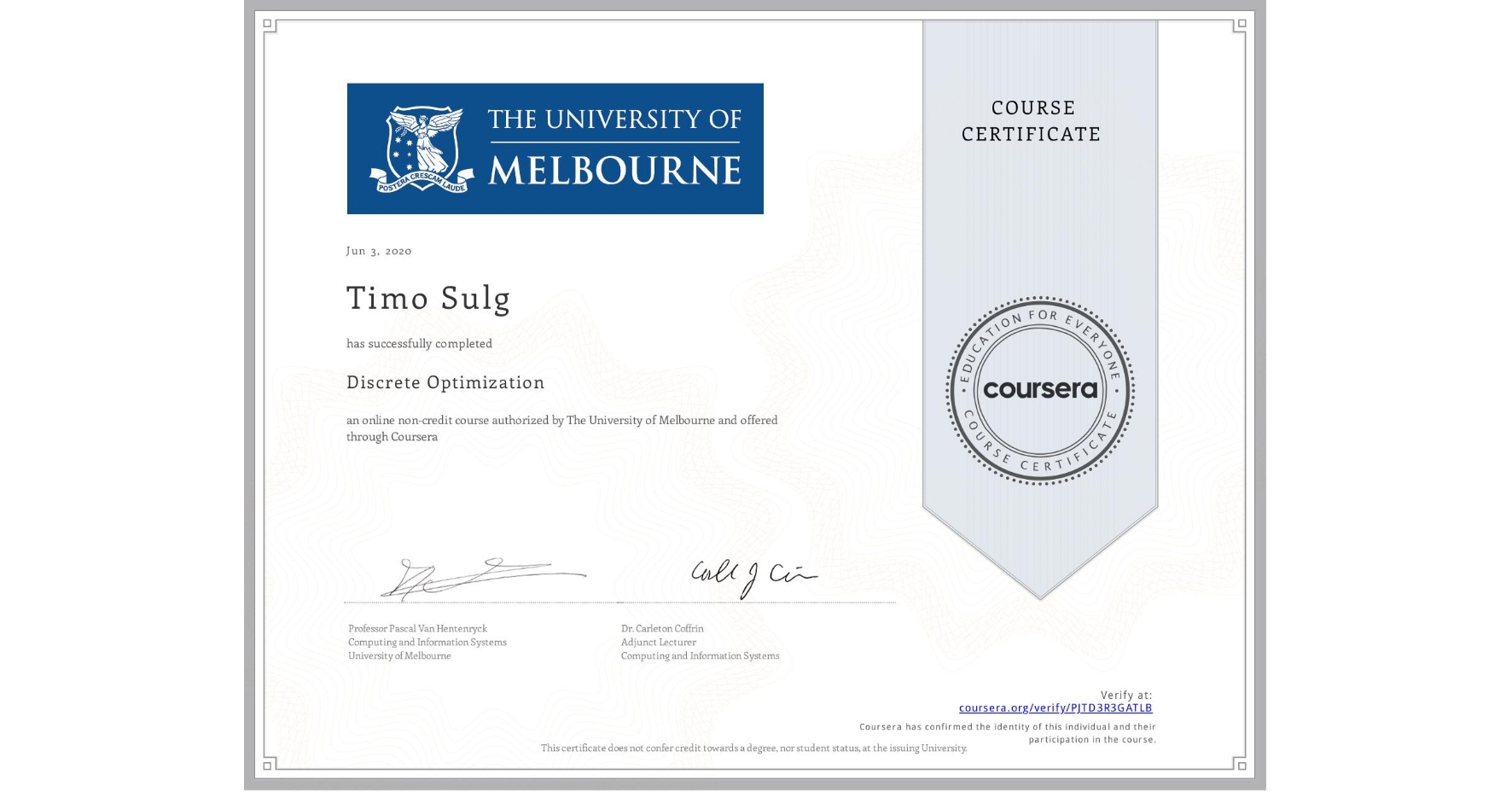 View certificate for Timo Sulg, Discrete Optimization, an online non-credit course authorized by The University of Melbourne and offered through Coursera