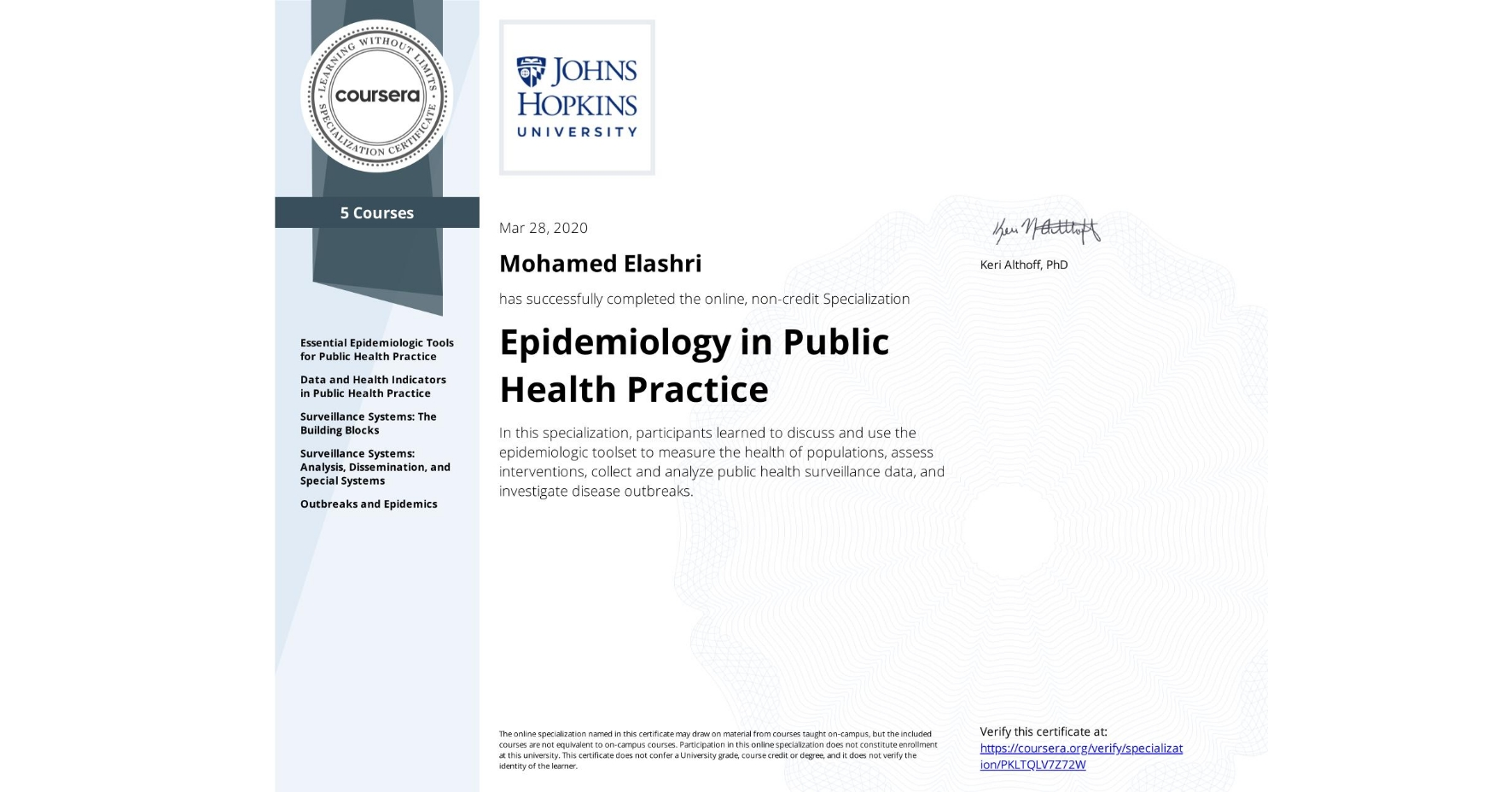View certificate for Mohamed Elashri, Epidemiology in Public Health Practice, offered through Coursera. In this specialization, participants learned to discuss and use the epidemiologic toolset to measure the health of populations, assess interventions, collect and analyze public health surveillance data, and investigate disease outbreaks.