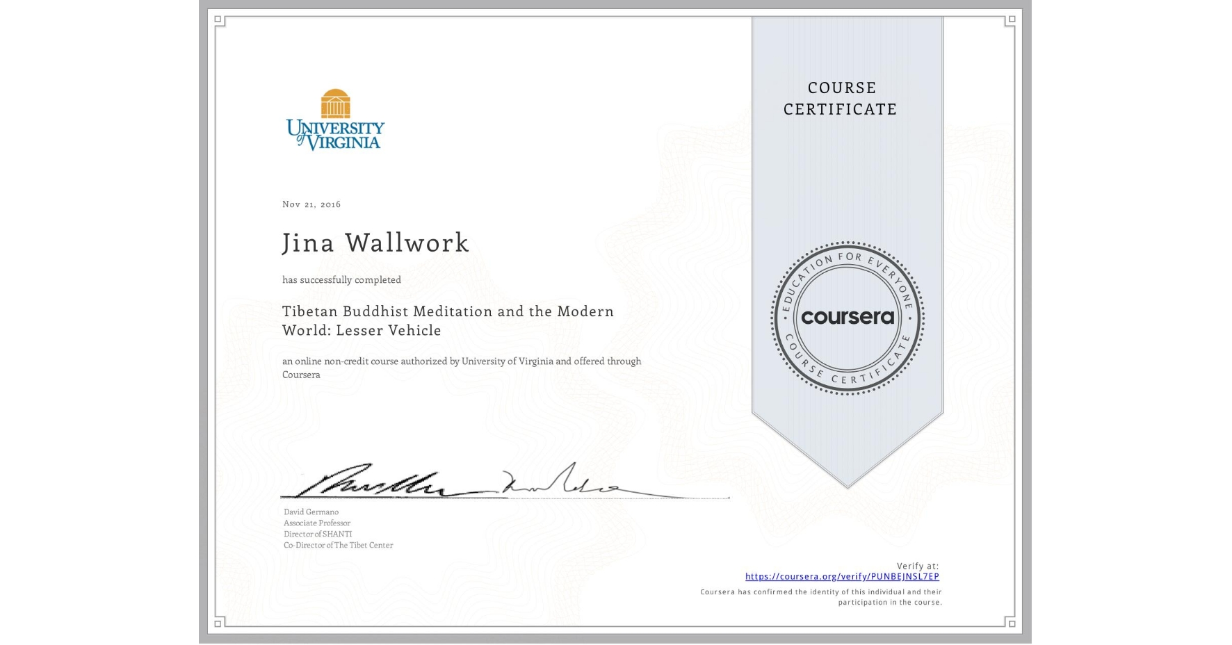View certificate for Jina Wallwork, Tibetan Buddhist Meditation and the Modern World: Lesser Vehicle, an online non-credit course authorized by University of Virginia and offered through Coursera