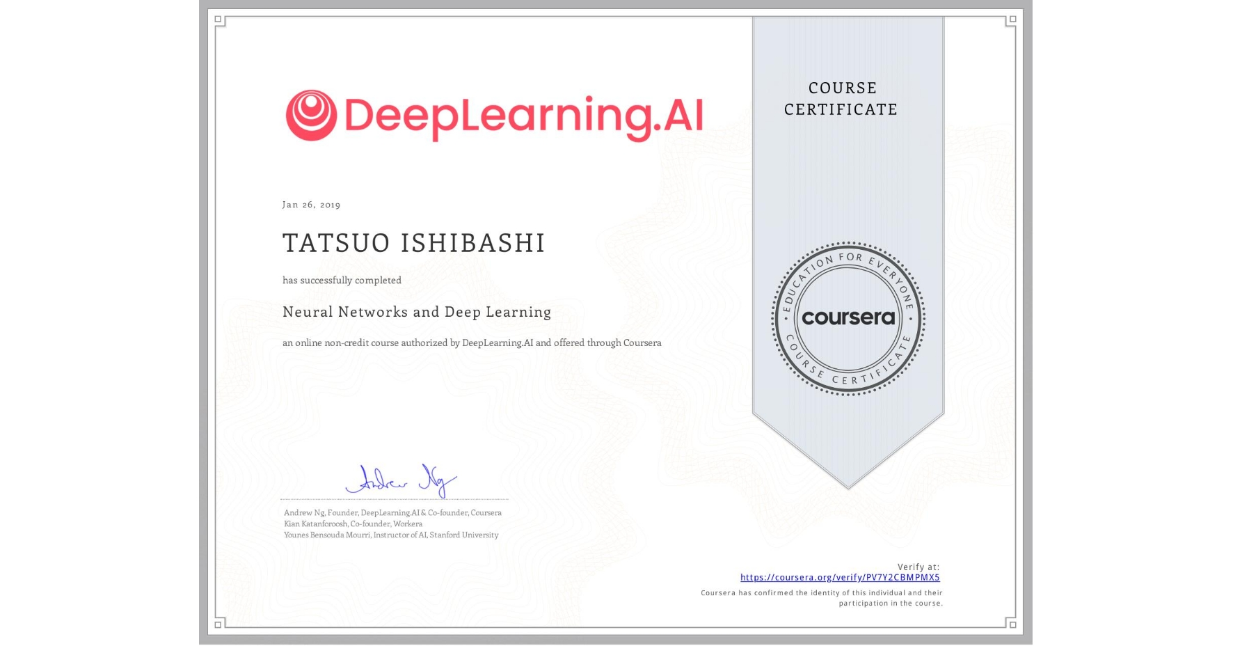 View certificate for TATSUO ISHIBASHI, Neural Networks and Deep Learning, an online non-credit course authorized by DeepLearning.AI and offered through Coursera