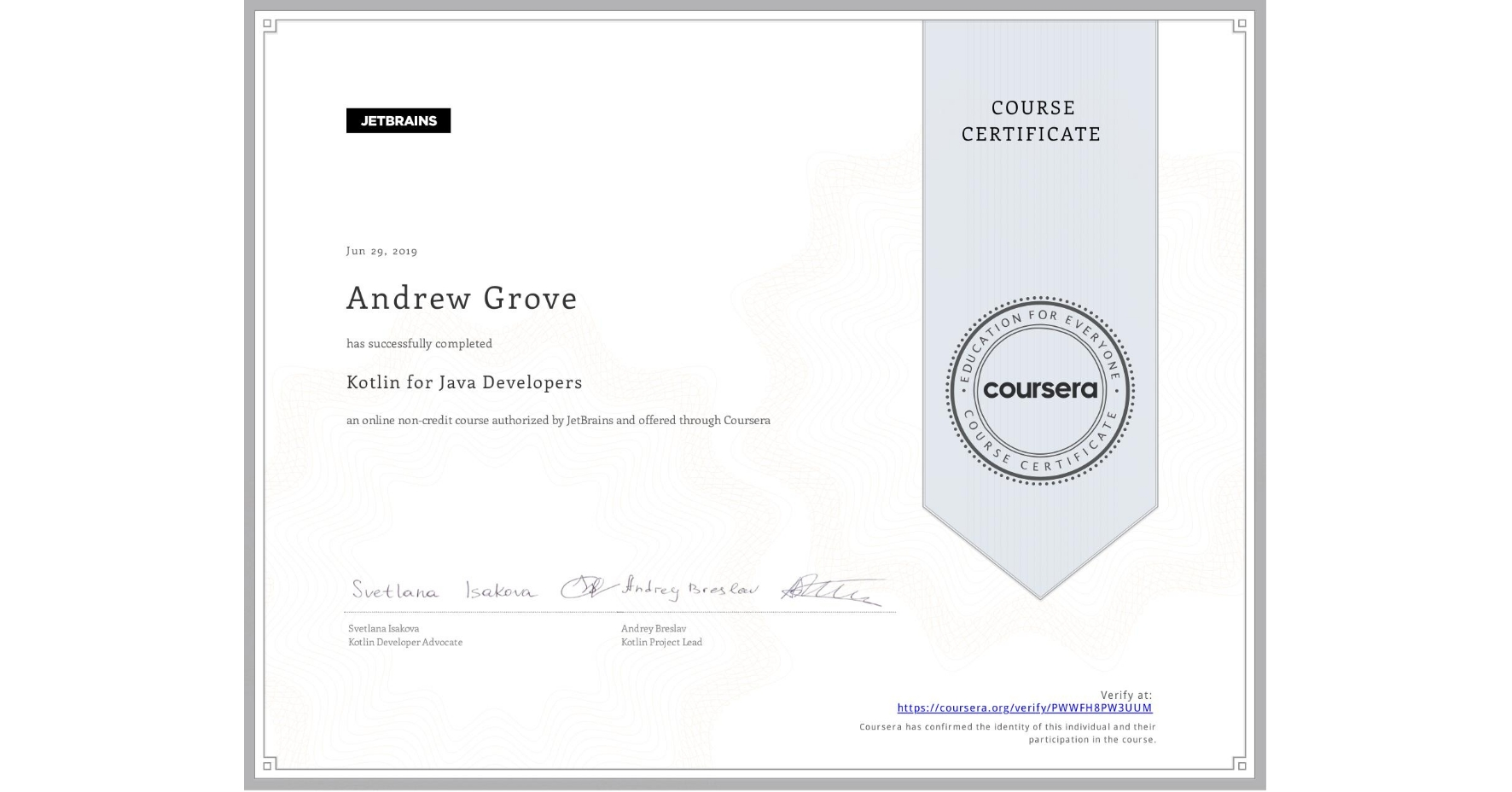 View certificate for Andrew Grove, Kotlin for Java Developers, an online non-credit course authorized by JetBrains and offered through Coursera