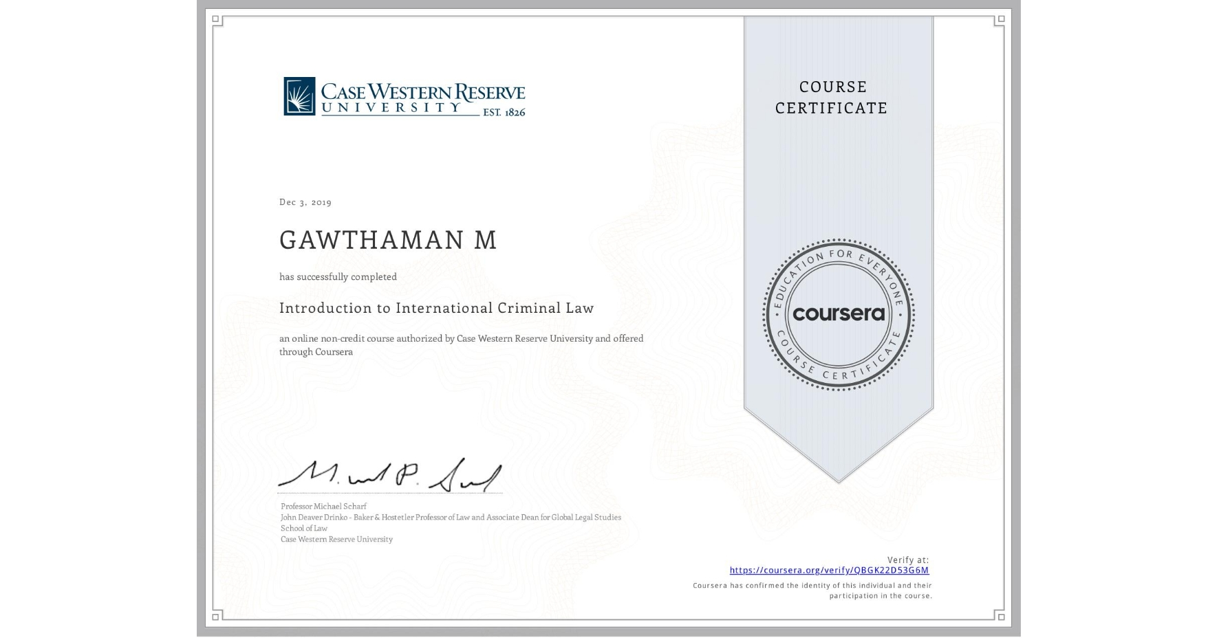 View certificate for GAWTHAMAN M, Introduction to International Criminal Law, an online non-credit course authorized by Case Western Reserve University and offered through Coursera