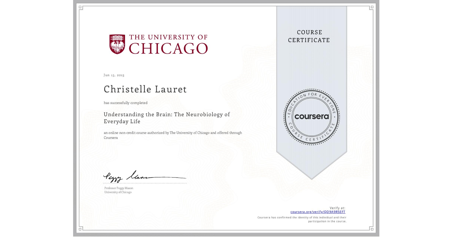 View certificate for Christelle Lauret, Understanding the Brain: The Neurobiology of Everyday Life, an online non-credit course authorized by The University of Chicago and offered through Coursera