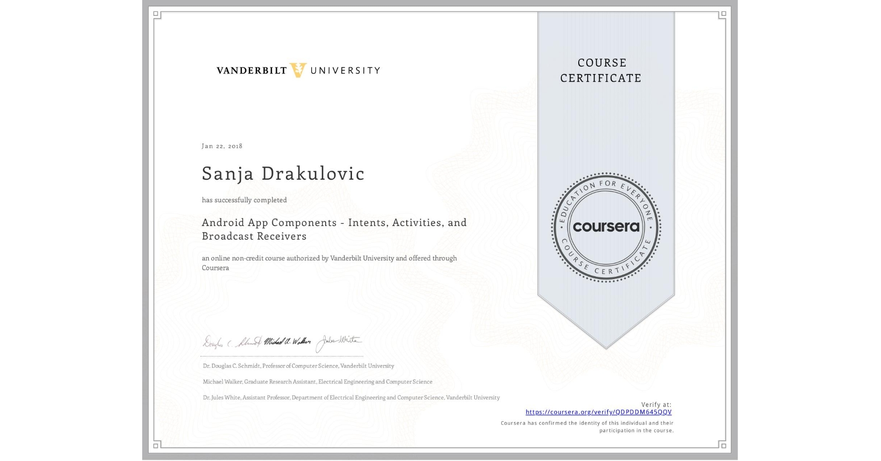 View certificate for Sanja Drakulovic, Android App Components - Intents, Activities, and Broadcast Receivers, an online non-credit course authorized by Vanderbilt University and offered through Coursera
