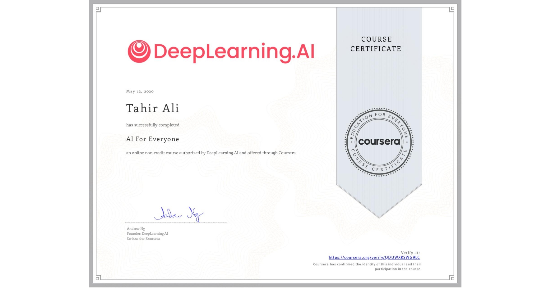 View certificate for Tahir Ali , AI For Everyone, an online non-credit course authorized by DeepLearning.AI and offered through Coursera
