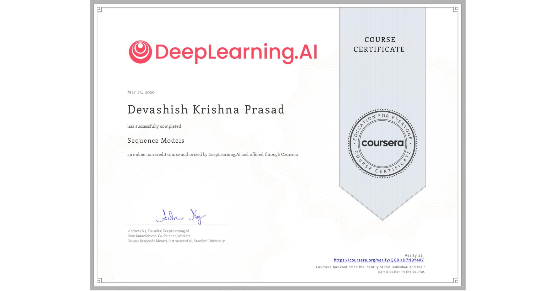 View certificate for Devashish Krishna Prasad, Sequence Models, an online non-credit course authorized by DeepLearning.AI and offered through Coursera