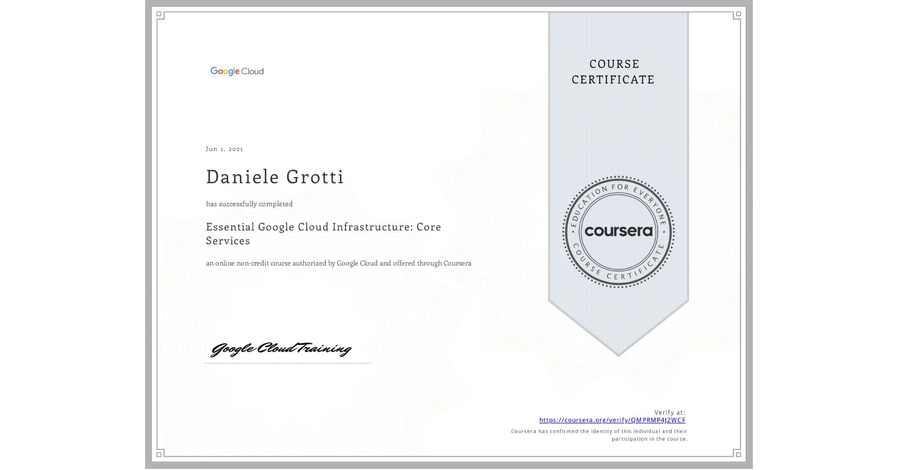 View certificate for Daniele Grotti, Essential Google Cloud Infrastructure: Core Services, an online non-credit course authorized by Google Cloud and offered through Coursera