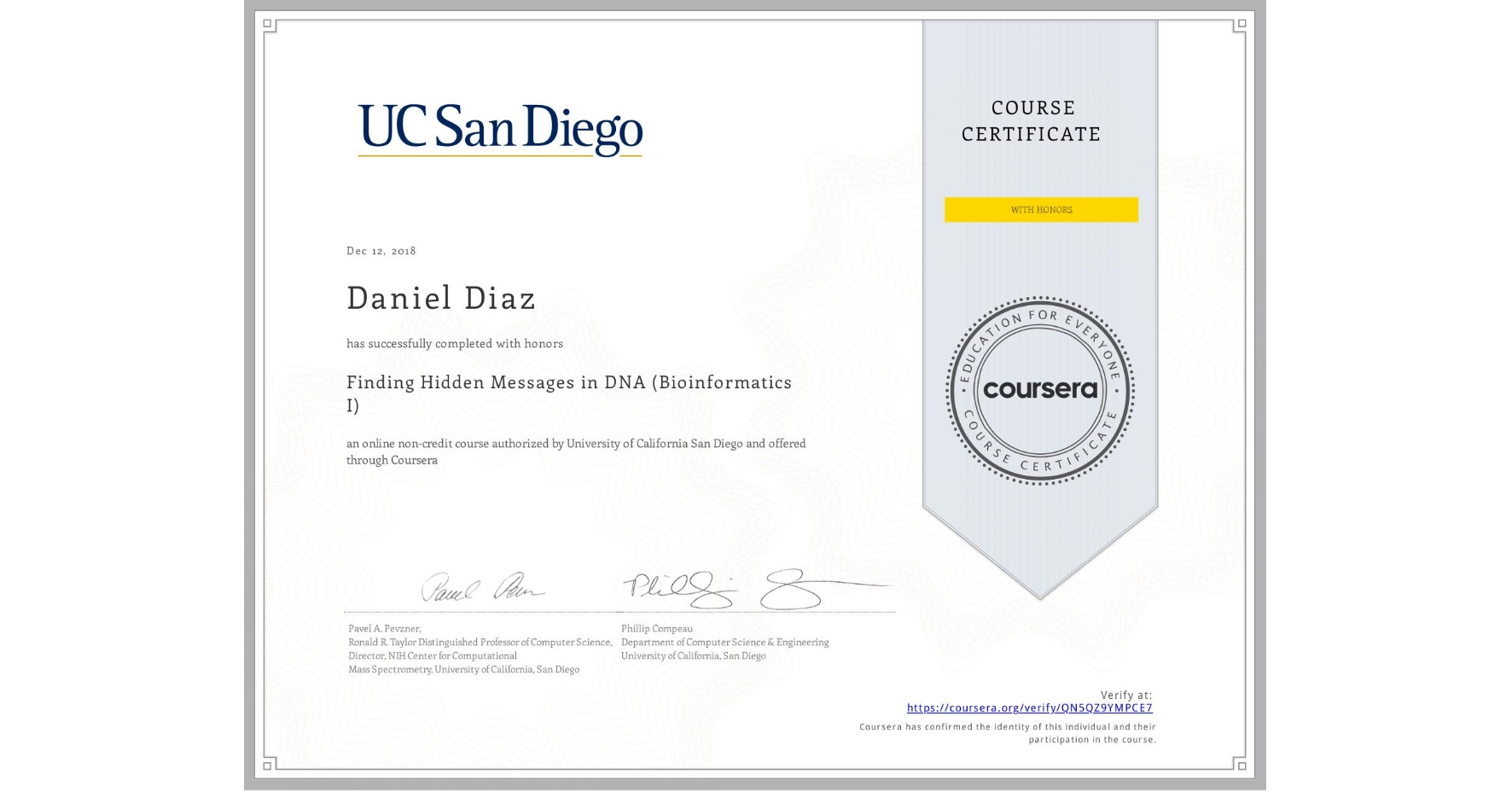 View certificate for Daniel Diaz, Finding Hidden Messages in DNA (Bioinformatics I), an online non-credit course authorized by University of California San Diego and offered through Coursera