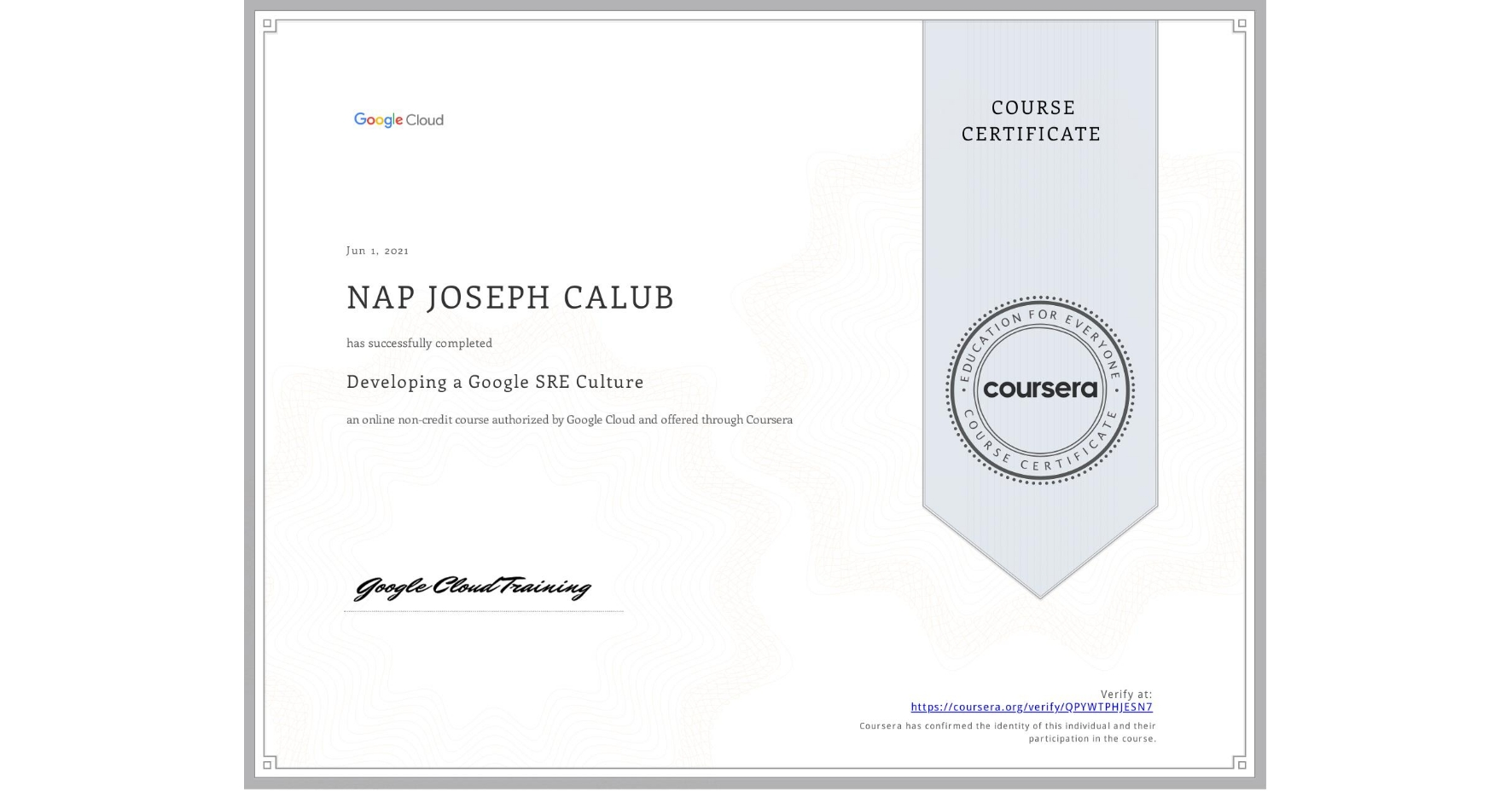 View certificate for NAP JOSEPH  CALUB, Developing a Google SRE Culture, an online non-credit course authorized by Google Cloud and offered through Coursera