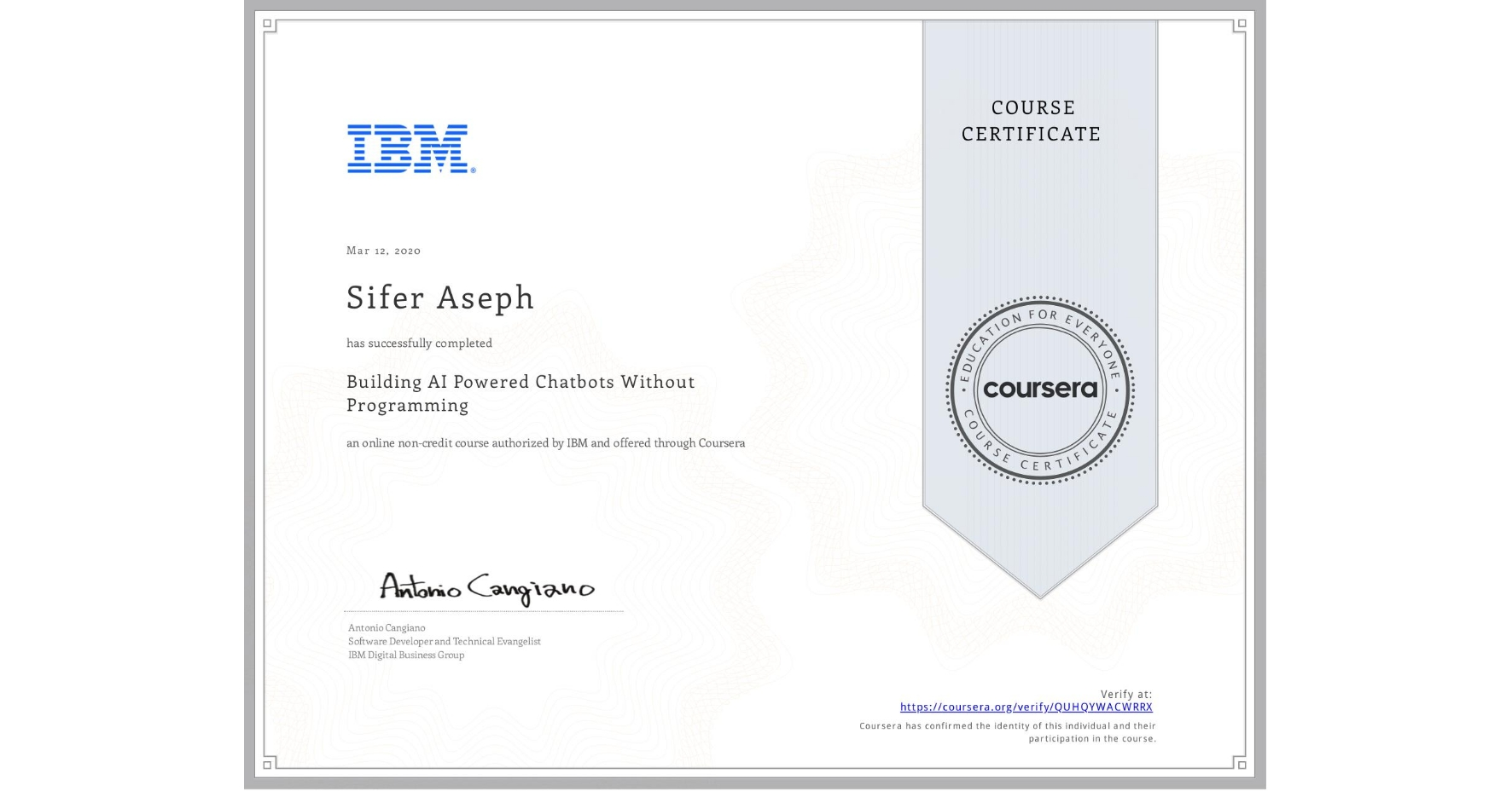 View certificate for Sifer Aseph, Building AI Powered Chatbots Without Programming, an online non-credit course authorized by IBM and offered through Coursera
