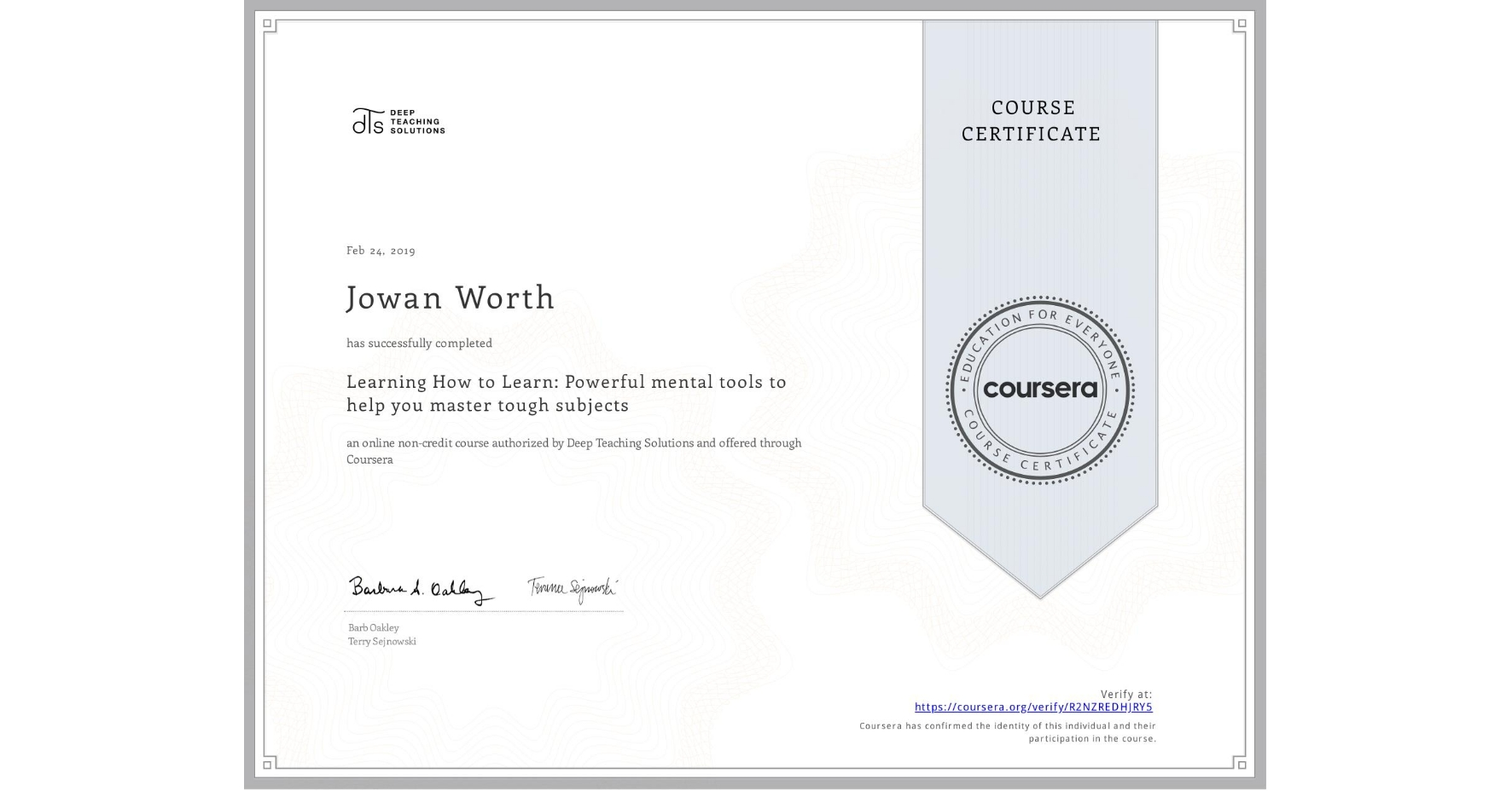 View certificate for Jowan Worth, Learning How to Learn: Powerful mental tools to help you master tough subjects, an online non-credit course authorized by McMaster University & University of California San Diego and offered through Coursera