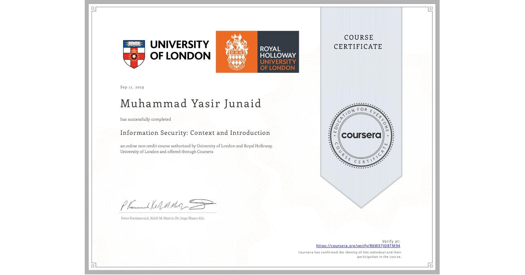 View certificate for Muhammad Yasir Junaid, Information Security: Context and Introduction, an online non-credit course authorized by University of London & Royal Holloway, University of London and offered through Coursera
