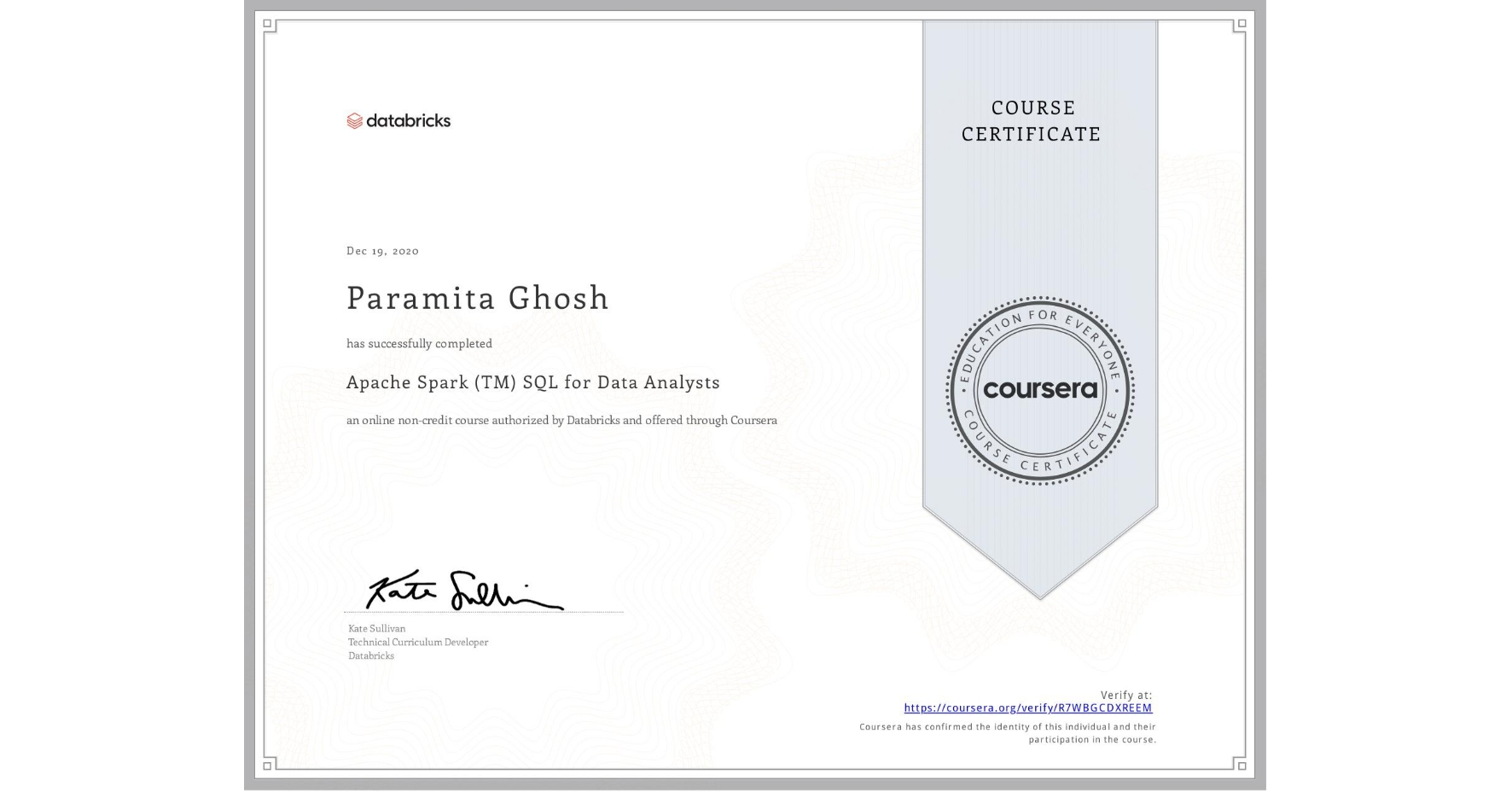 View certificate for Paramita Ghosh, Apache Spark (TM) SQL for Data Analysts, an online non-credit course authorized by Databricks and offered through Coursera