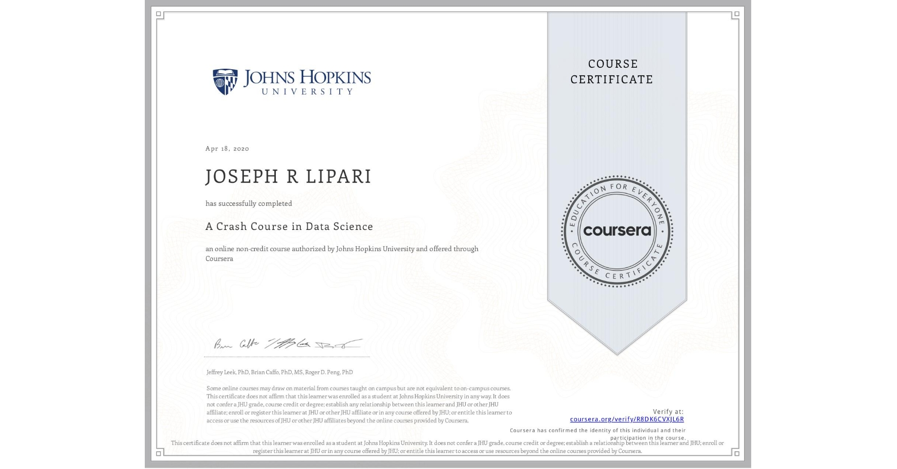 View certificate for JOSEPH R  LIPARI, A Crash Course in Data Science, an online non-credit course authorized by Johns Hopkins University and offered through Coursera