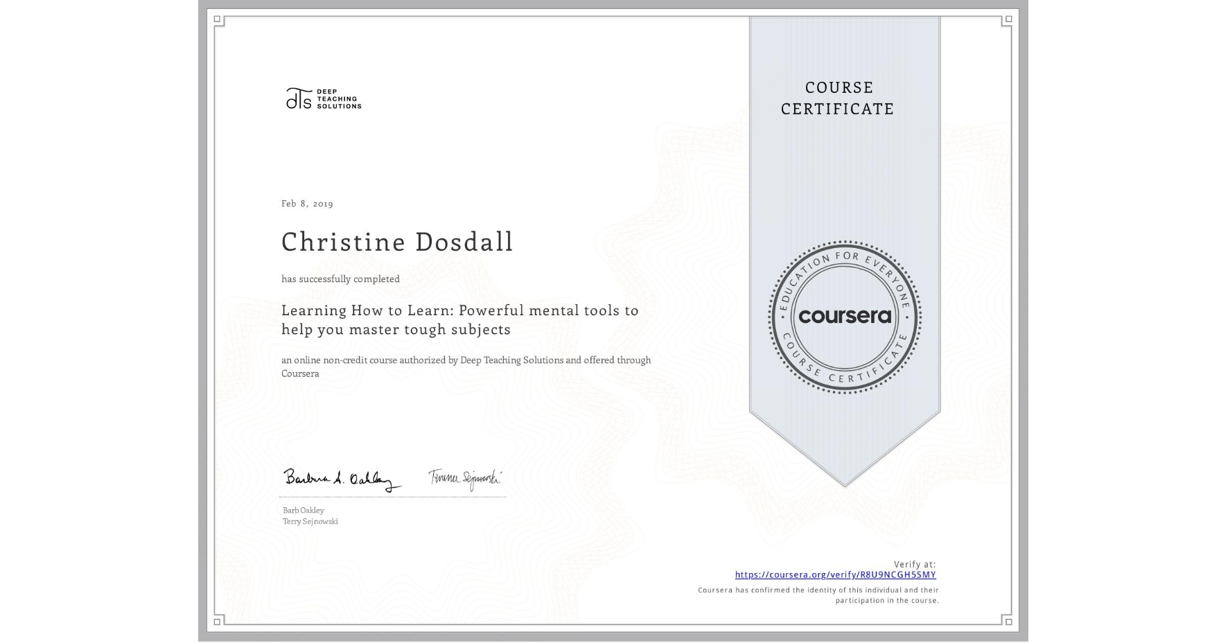 View certificate for Christine Dosdall, Learning How to Learn: Powerful mental tools to help you master tough subjects, an online non-credit course authorized by McMaster University & University of California San Diego and offered through Coursera