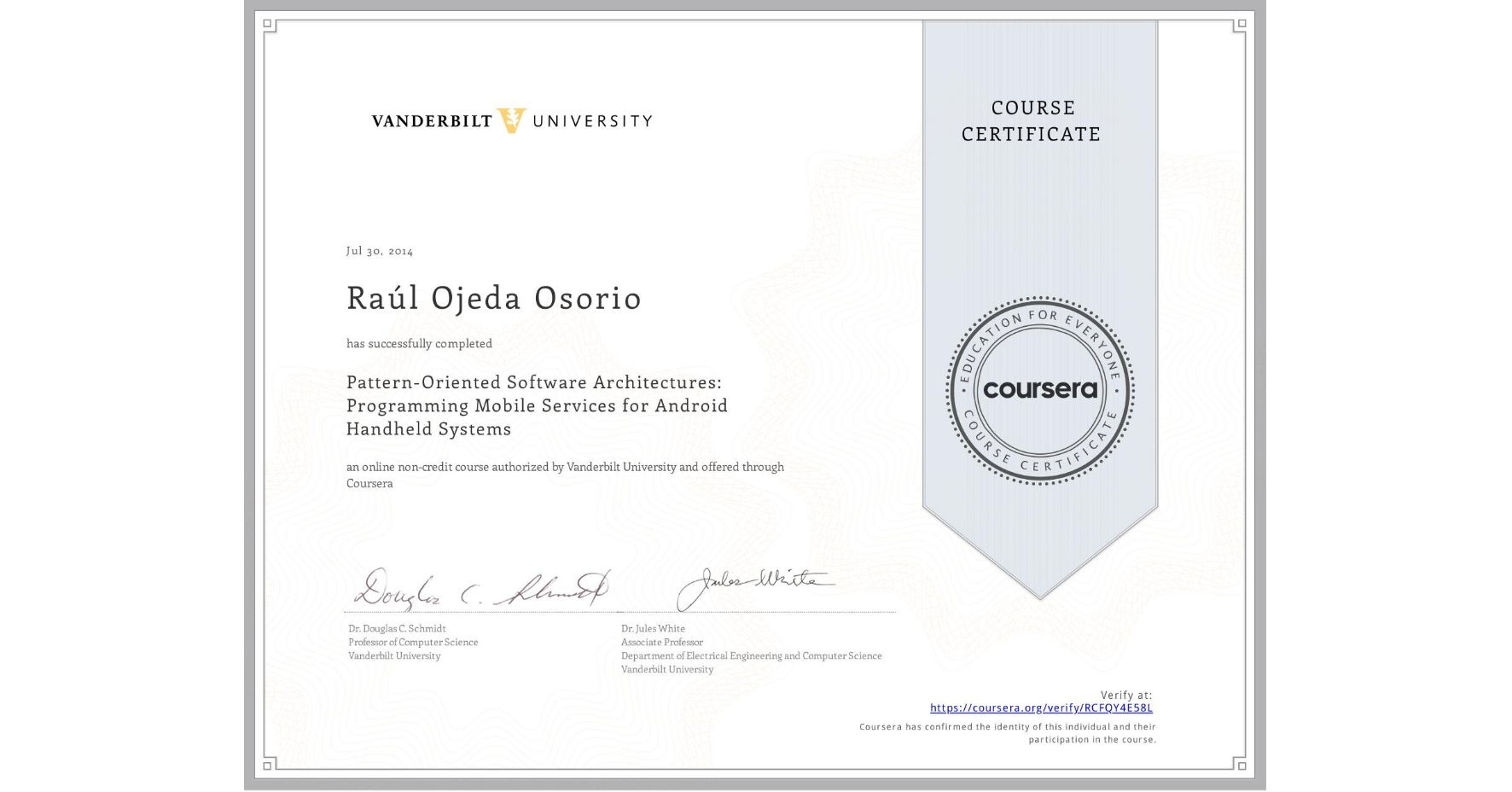 View certificate for Raúl Ojeda Osorio, Pattern-Oriented Software Architectures: Programming Mobile Services for Android Handheld Systems, an online non-credit course authorized by Vanderbilt University and offered through Coursera