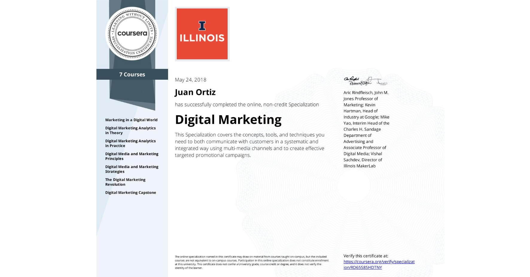 View certificate for Juan Ortiz, Digital Marketing, offered through Coursera. This Specialization covers the concepts, tools, and techniques you need to both communicate with customers in a systematic and integrated way using multi-media channels and to create effective targeted promotional campaigns.