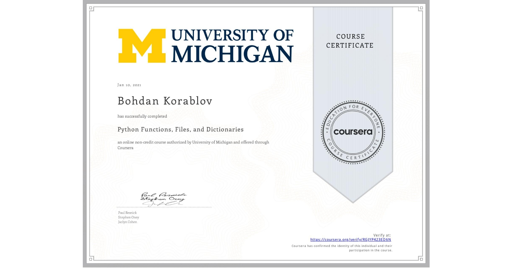 View certificate for Bohdan Korablov, Python Functions, Files, and Dictionaries, an online non-credit course authorized by University of Michigan and offered through Coursera