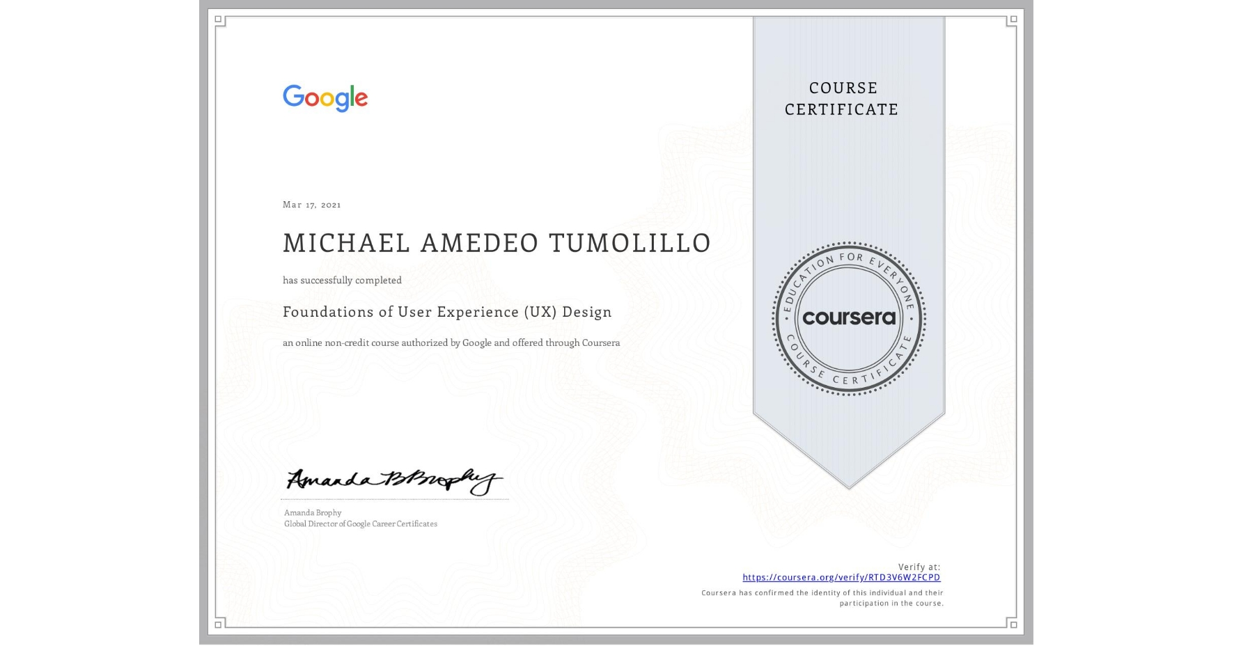 View certificate for Michael Amedeo Tumolillo, Foundations of User Experience (UX) Design, an online non-credit course authorized by Google and offered through Coursera