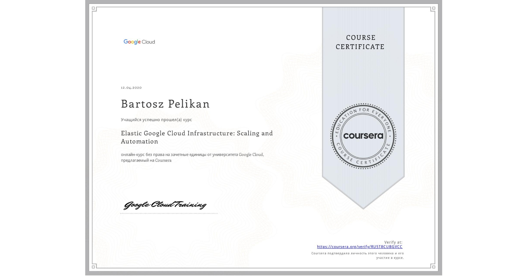 View certificate for Bartosz Pelikan, Elastic Google Cloud Infrastructure: Scaling and Automation, an online non-credit course authorized by Google Cloud and offered through Coursera