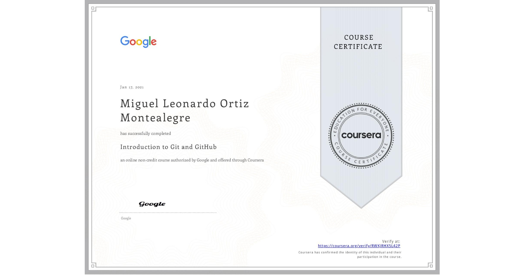 View certificate for Miguel Leonardo Ortiz Montealegre, Introduction to Git and GitHub, an online non-credit course authorized by Google and offered through Coursera