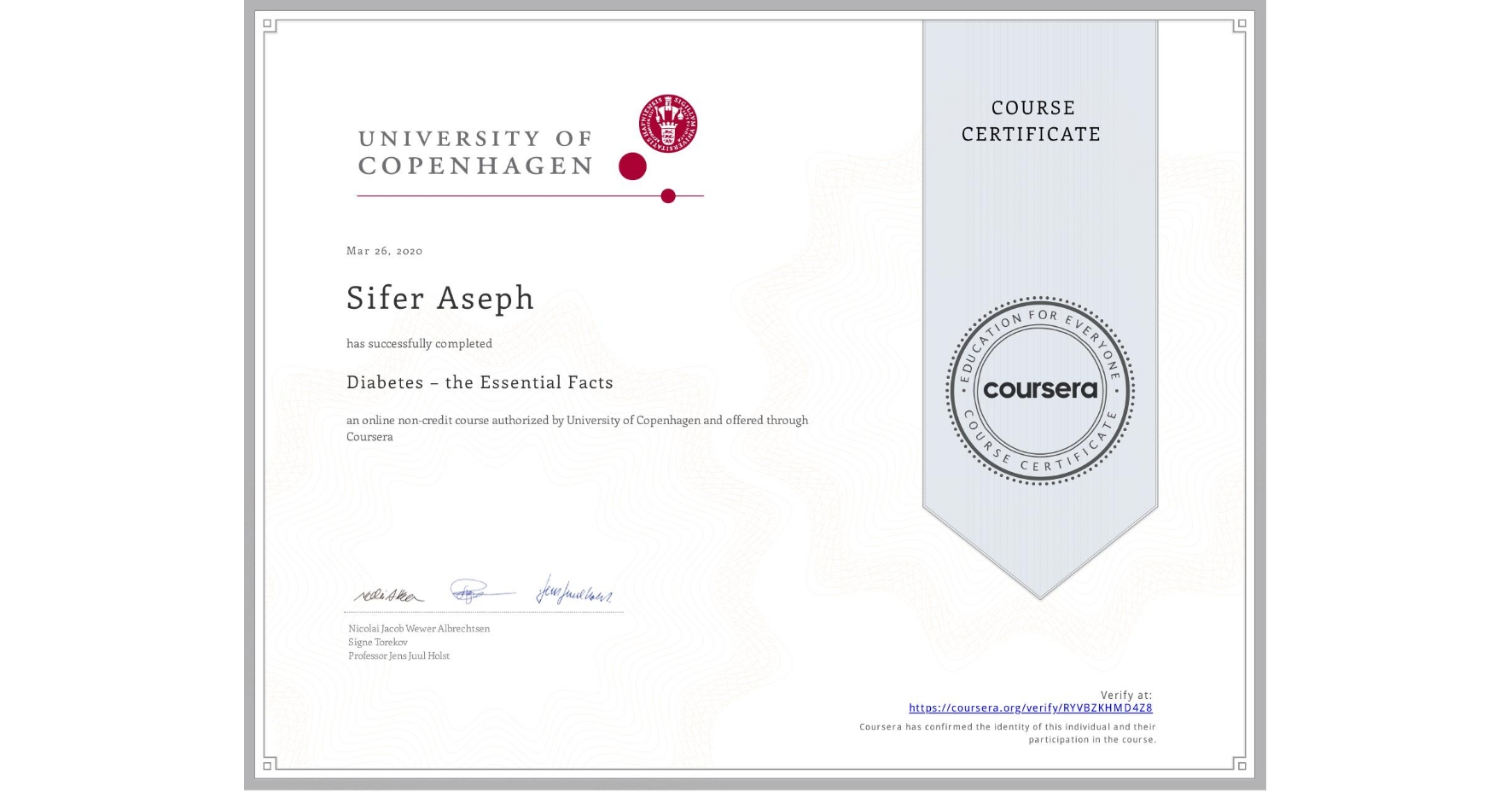 View certificate for Sifer Aseph, Diabetes – the Essential Facts, an online non-credit course authorized by University of Copenhagen and offered through Coursera