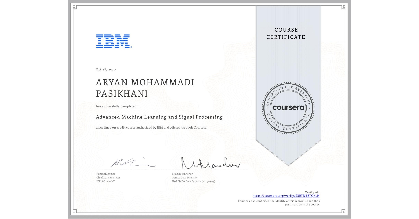 View certificate for ARYAN MOHAMMADI PASIKHANI, Advanced Machine Learning and Signal Processing, an online non-credit course authorized by IBM and offered through Coursera