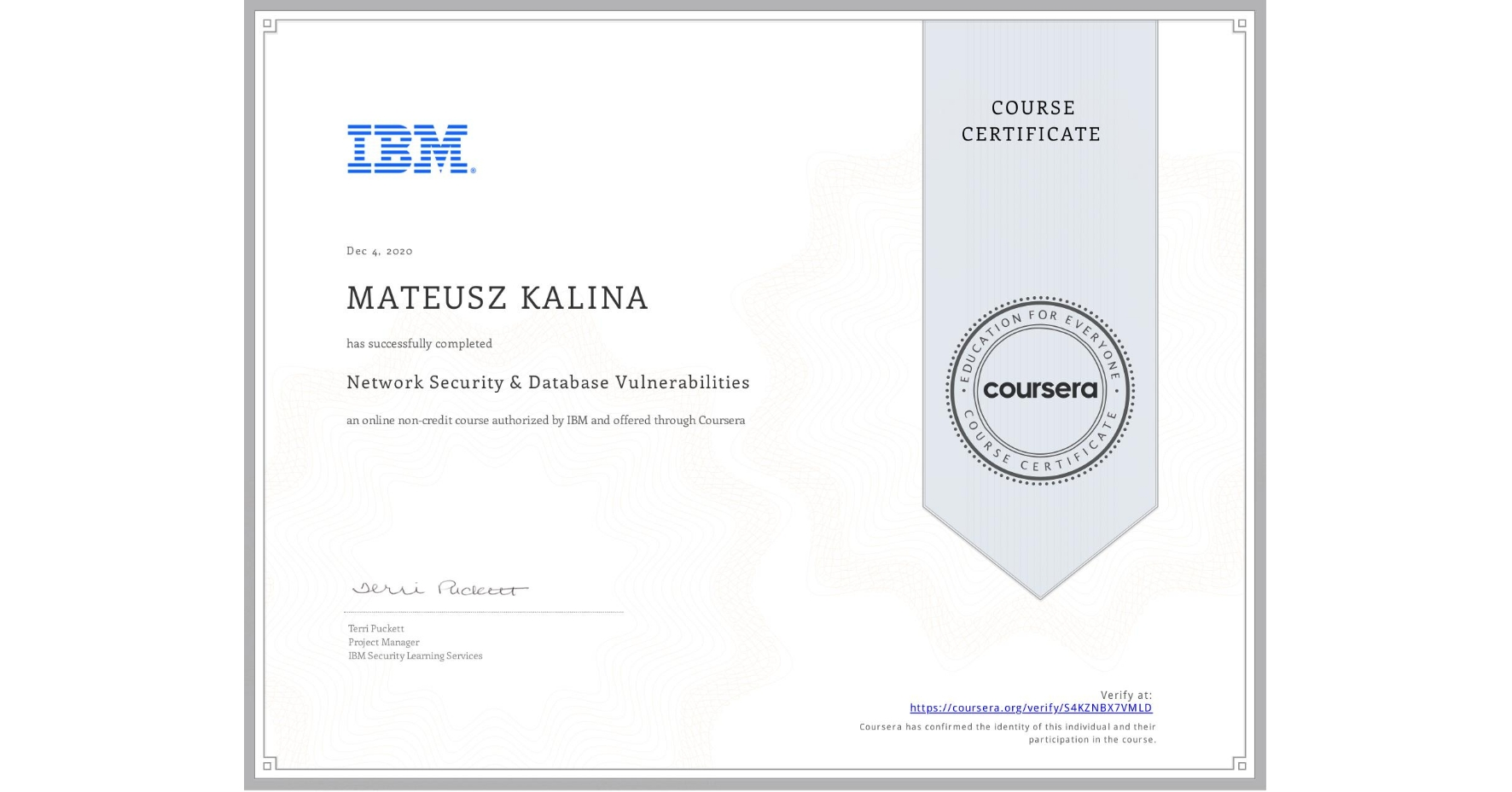 View certificate for MATEUSZ KALINA, Network Security & Database Vulnerabilities , an online non-credit course authorized by IBM and offered through Coursera