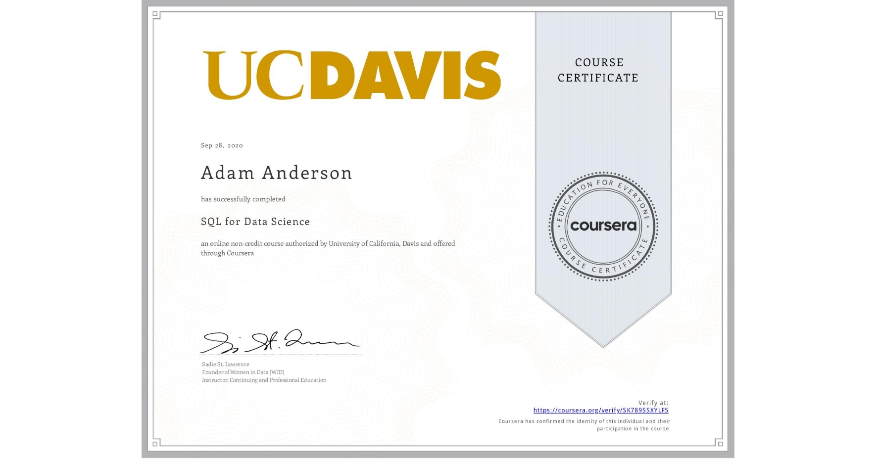 View certificate for Adam Anderson, SQL for Data Science, an online non-credit course authorized by University of California, Davis and offered through Coursera