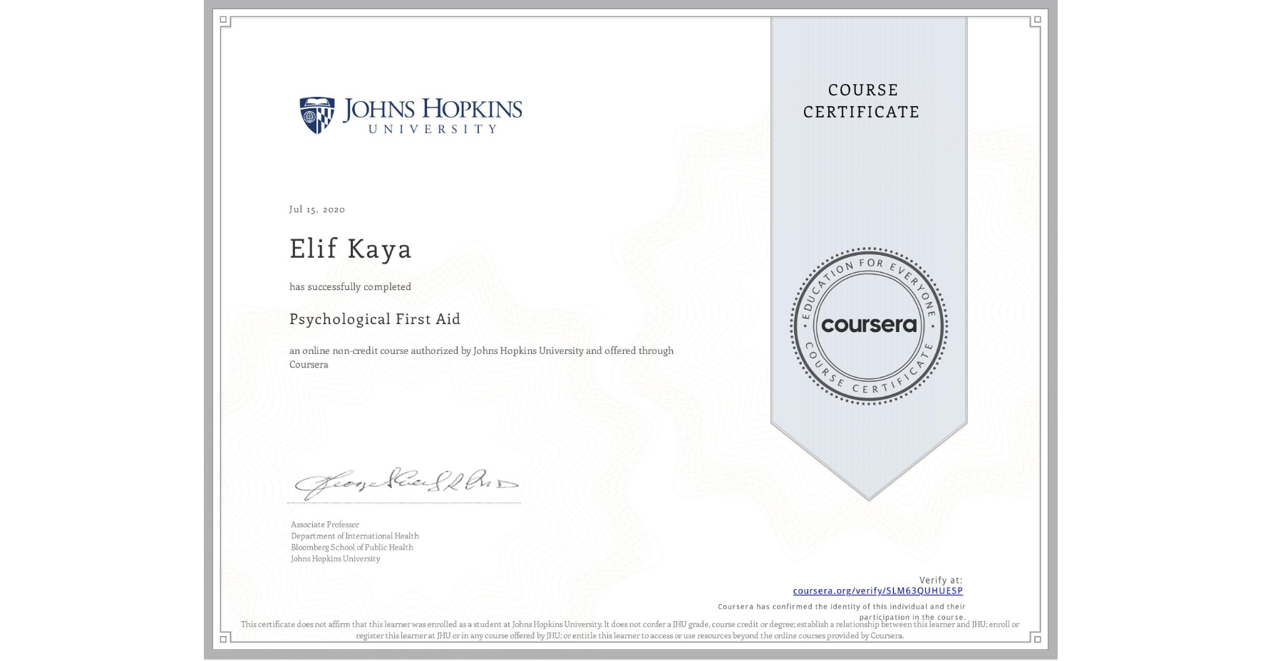View certificate for Elif Kaya, Psychological First Aid, an online non-credit course authorized by Johns Hopkins University and offered through Coursera