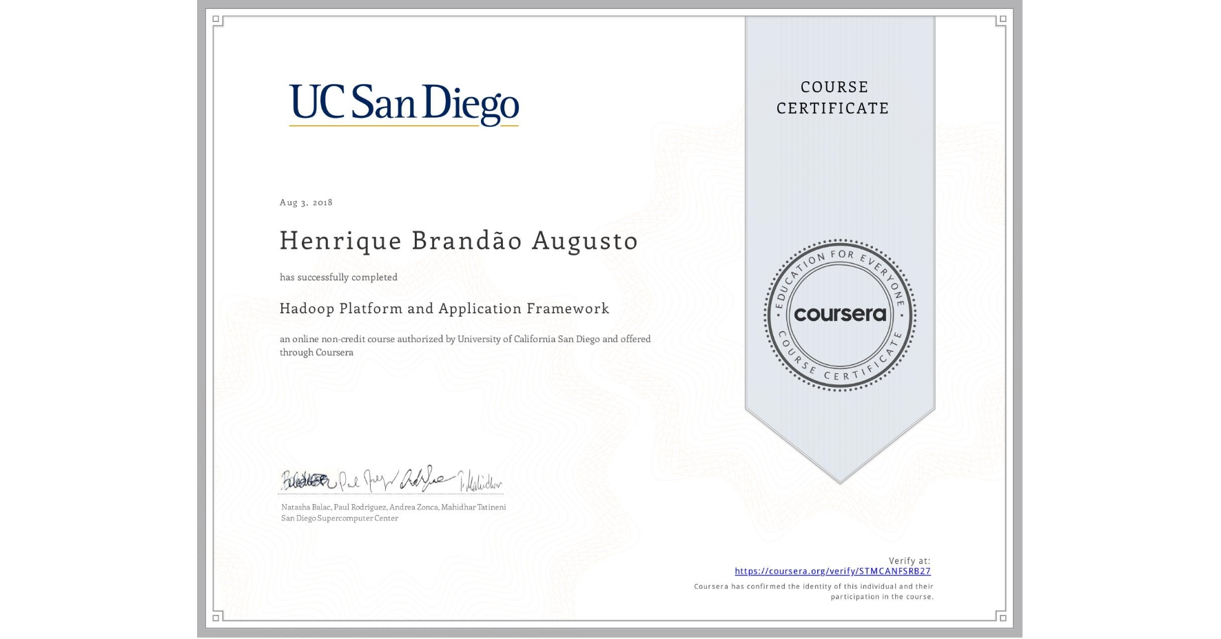 View certificate for Henrique Brandão Augusto, Hadoop Platform and Application Framework, an online non-credit course authorized by University of California San Diego and offered through Coursera