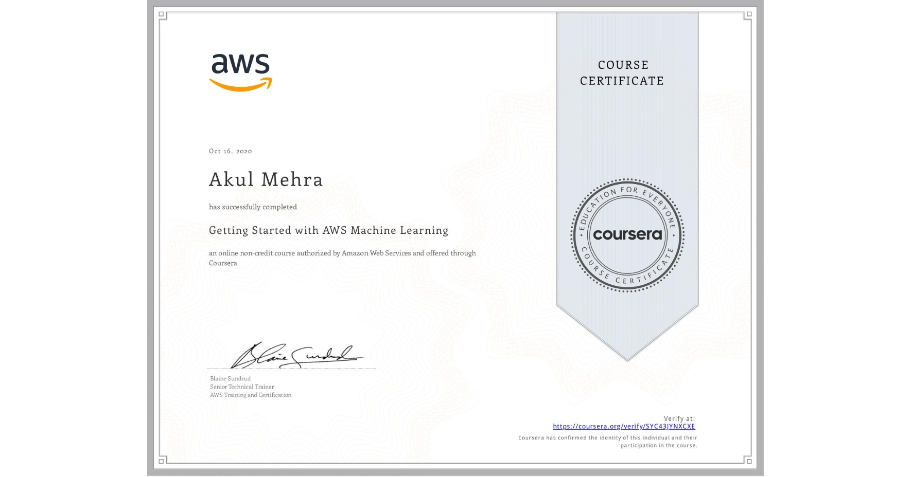 View certificate for Akul Mehra, Getting Started with AWS Machine Learning, an online non-credit course authorized by Amazon Web Services and offered through Coursera
