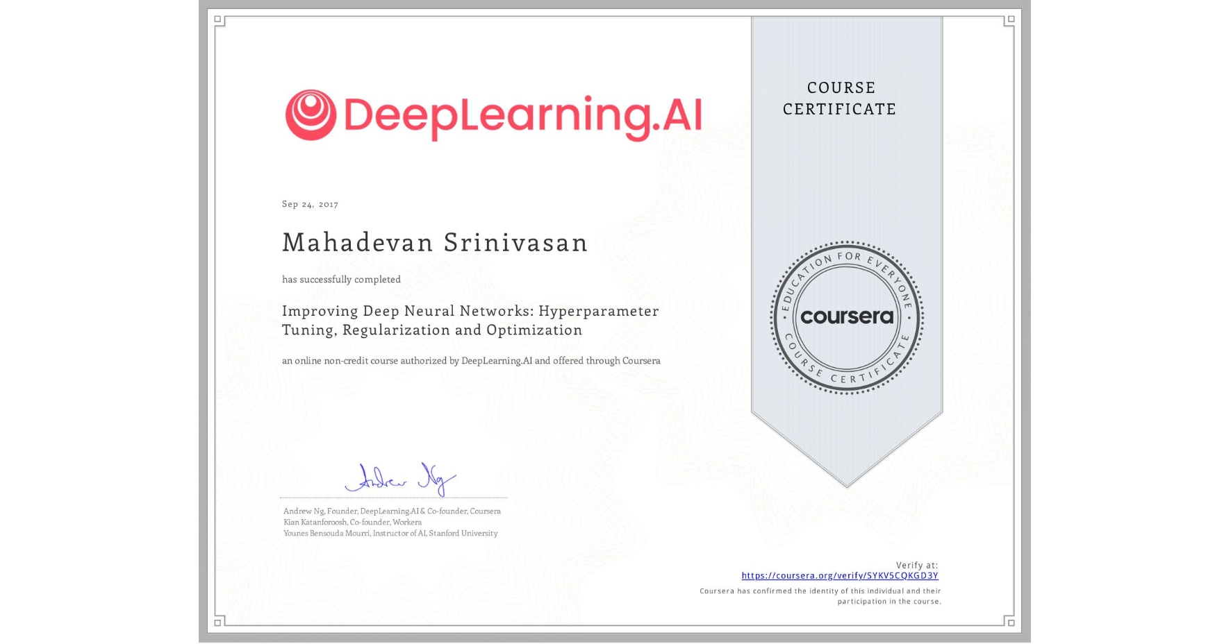 View certificate for Mahadevan Srinivasan, Improving Deep Neural Networks: Hyperparameter Tuning, Regularization and Optimization, an online non-credit course authorized by DeepLearning.AI and offered through Coursera