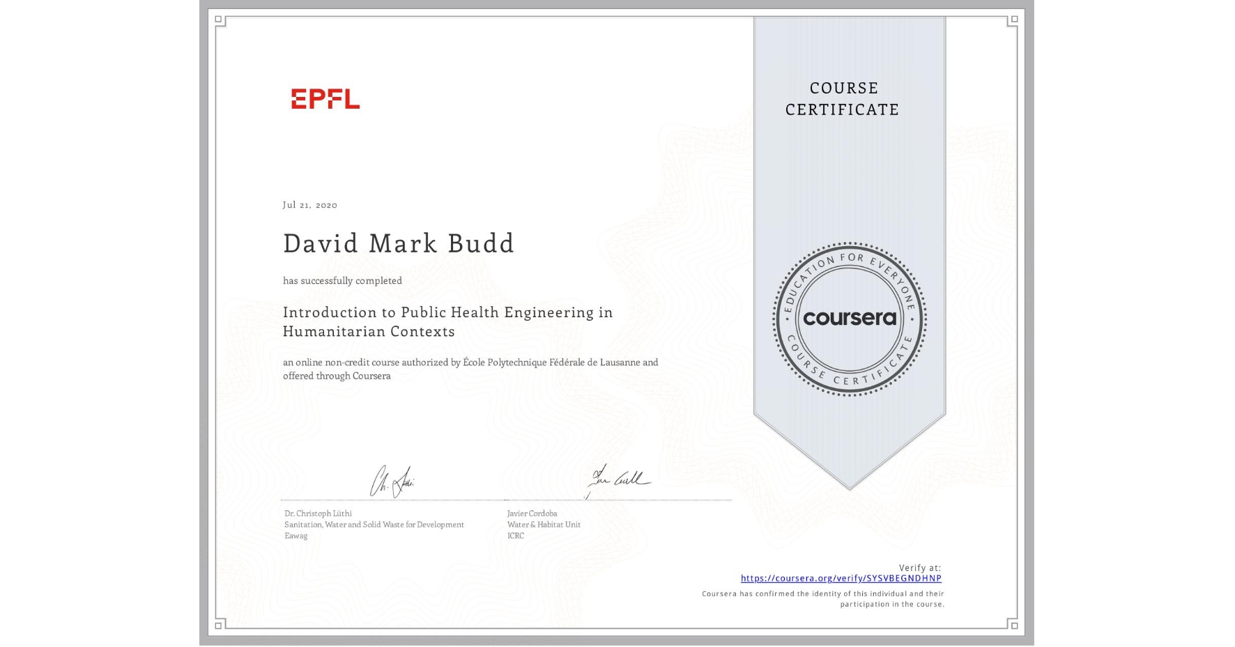 View certificate for David Mark Budd, Introduction to Public Health Engineering in Humanitarian Contexts, an online non-credit course authorized by École Polytechnique Fédérale de Lausanne and offered through Coursera