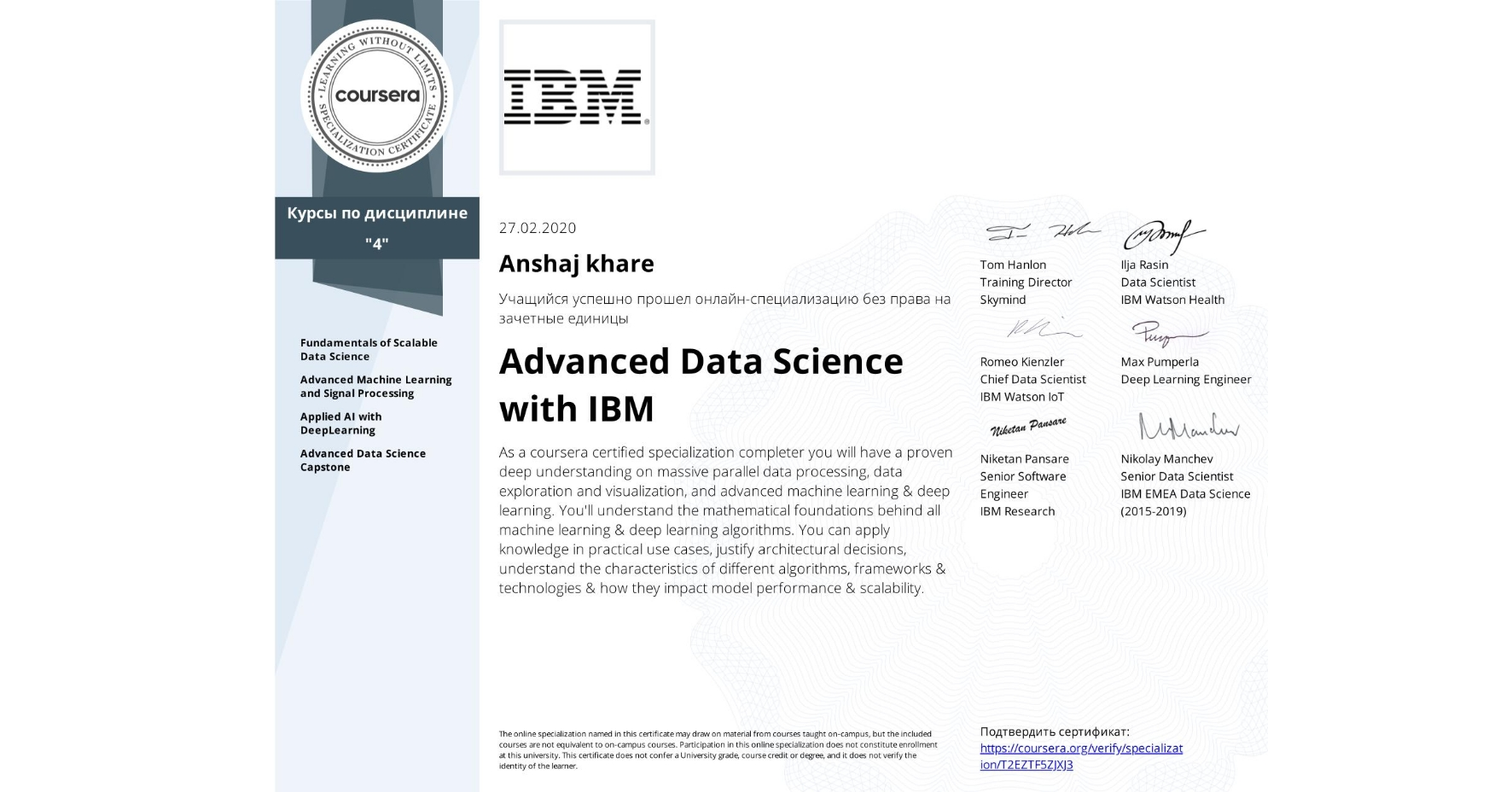 View certificate for Anshaj khare, Advanced Data Science with IBM, offered through Coursera. As a coursera certified specialization completer you will have a proven deep understanding on massive parallel data processing, data exploration and visualization, and advanced machine learning & deep learning. You'll understand the mathematical foundations behind all machine learning & deep learning algorithms. You can apply knowledge in practical use cases, justify architectural decisions, understand the characteristics of different algorithms, frameworks & technologies & how they impact model performance & scalability.