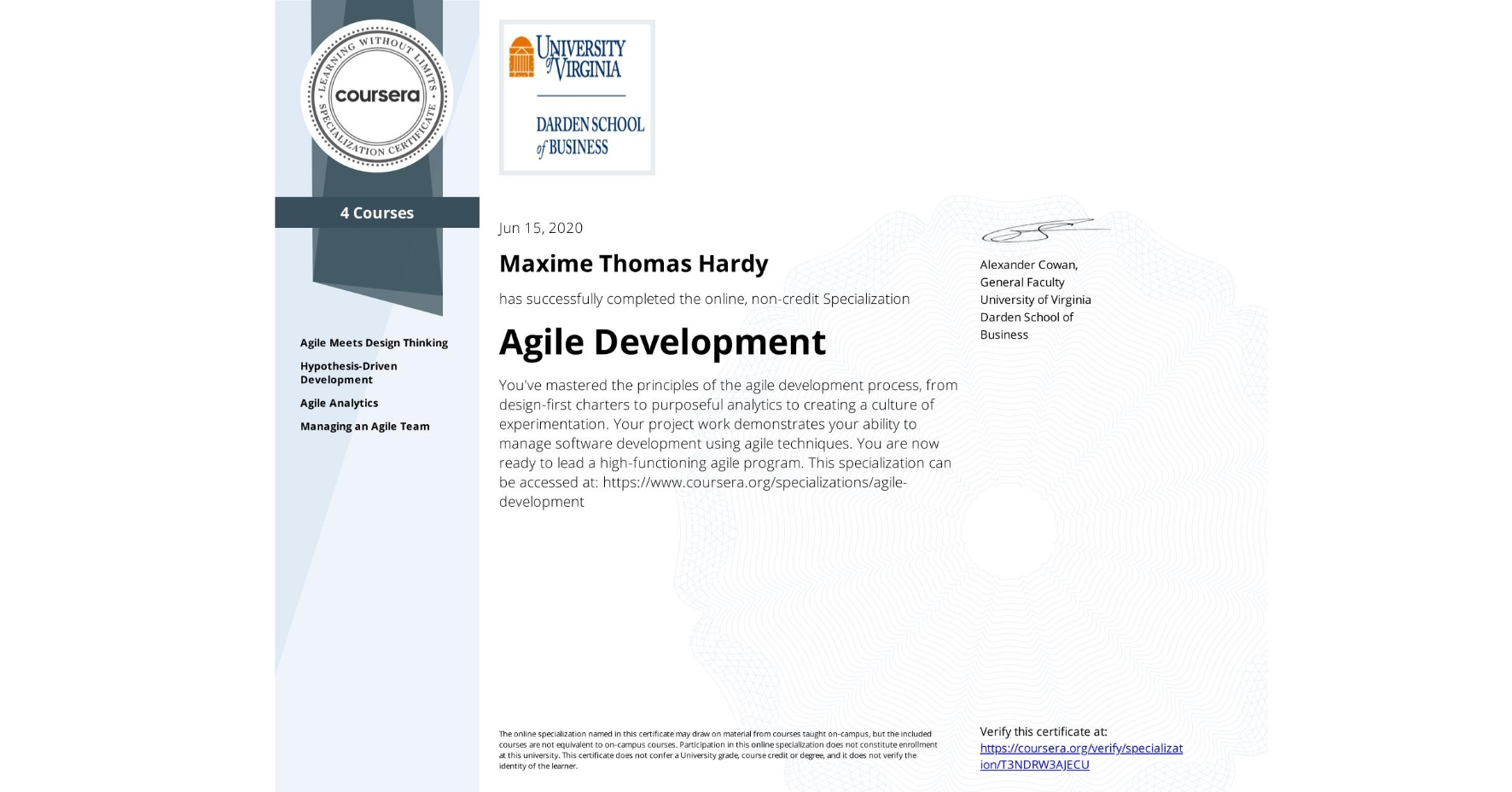 View certificate for Maxime Thomas Hardy, Agile Development, offered through Coursera. You've mastered the principles of the agile development process, from design-first charters to purposeful analytics to creating a culture of experimentation. Your project work demonstrates your ability to manage software development using agile techniques. You are now ready to lead a high-functioning agile program.  This specialization can be accessed at: https://www.coursera.org/specializations/agile-development