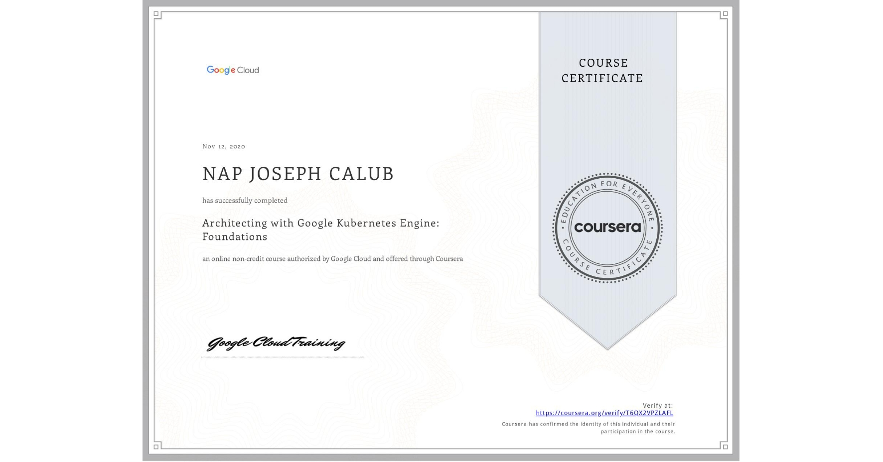 View certificate for NAP JOSEPH  CALUB, Architecting with Google Kubernetes Engine: Foundations, an online non-credit course authorized by Google Cloud and offered through Coursera