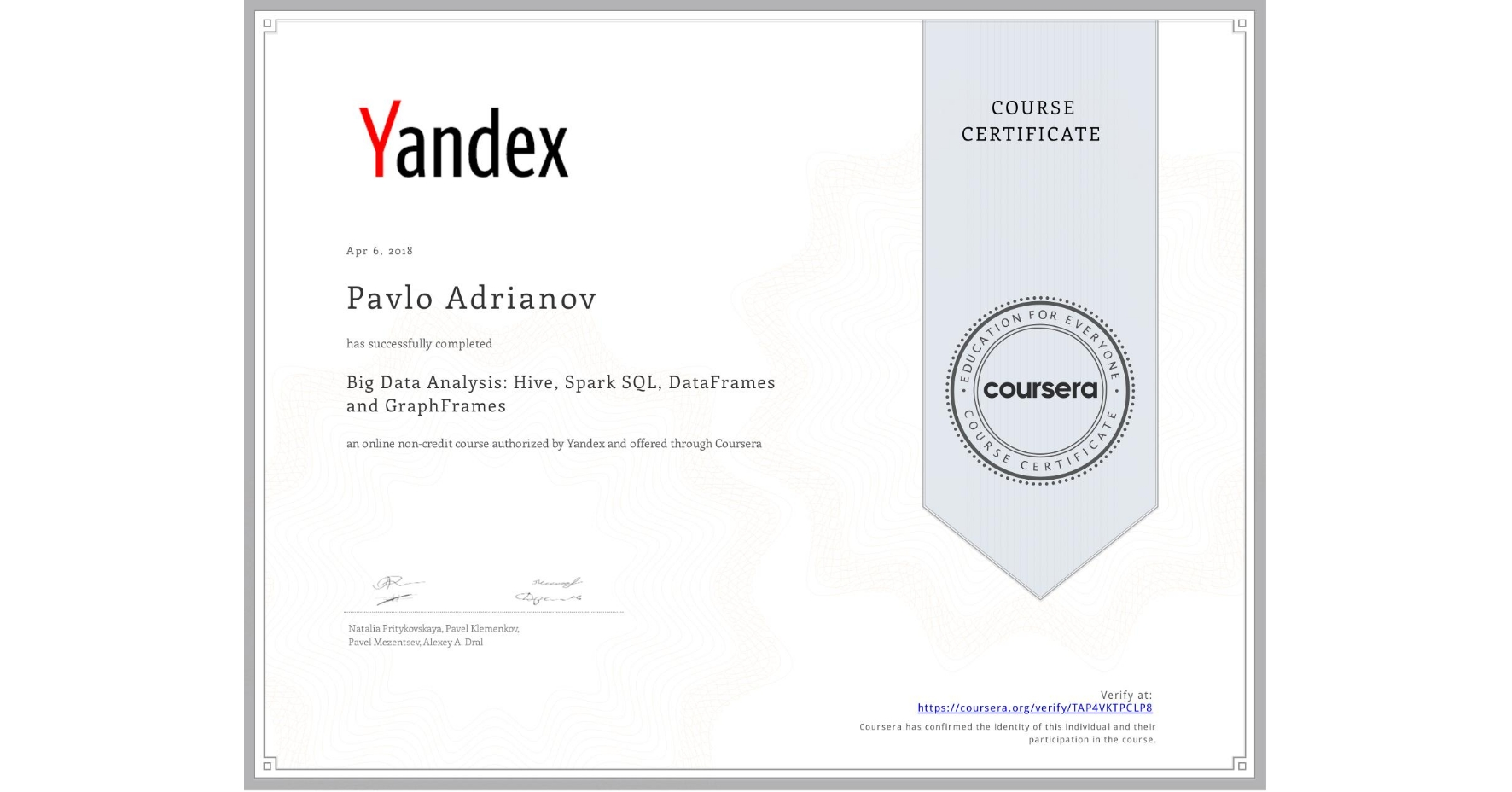 View certificate for Pavlo Adrianov, Big Data Analysis: Hive, Spark SQL, DataFrames and GraphFrames, an online non-credit course authorized by Yandex and offered through Coursera