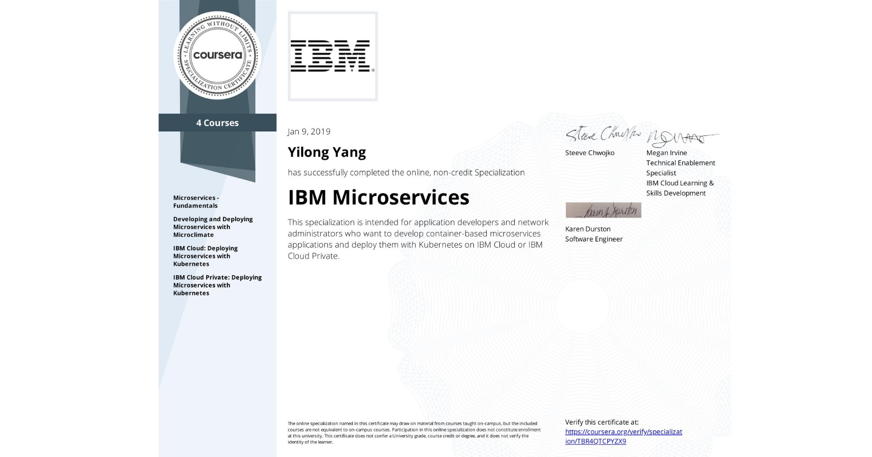 View certificate for Yilong Yang, IBM Microservices, offered through Coursera. This specialization is intended for application developers and network administrators who want to develop container-based microservices applications and deploy them with Kubernetes on IBM Cloud or IBM Cloud Private.