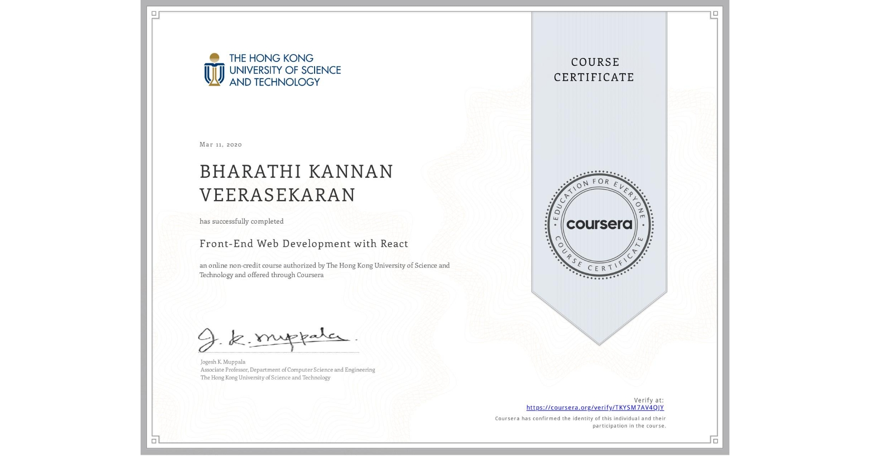View certificate for BHARATHI KANNAN  VEERASEKARAN, Front-End Web Development with React, an online non-credit course authorized by The Hong Kong University of Science and Technology and offered through Coursera