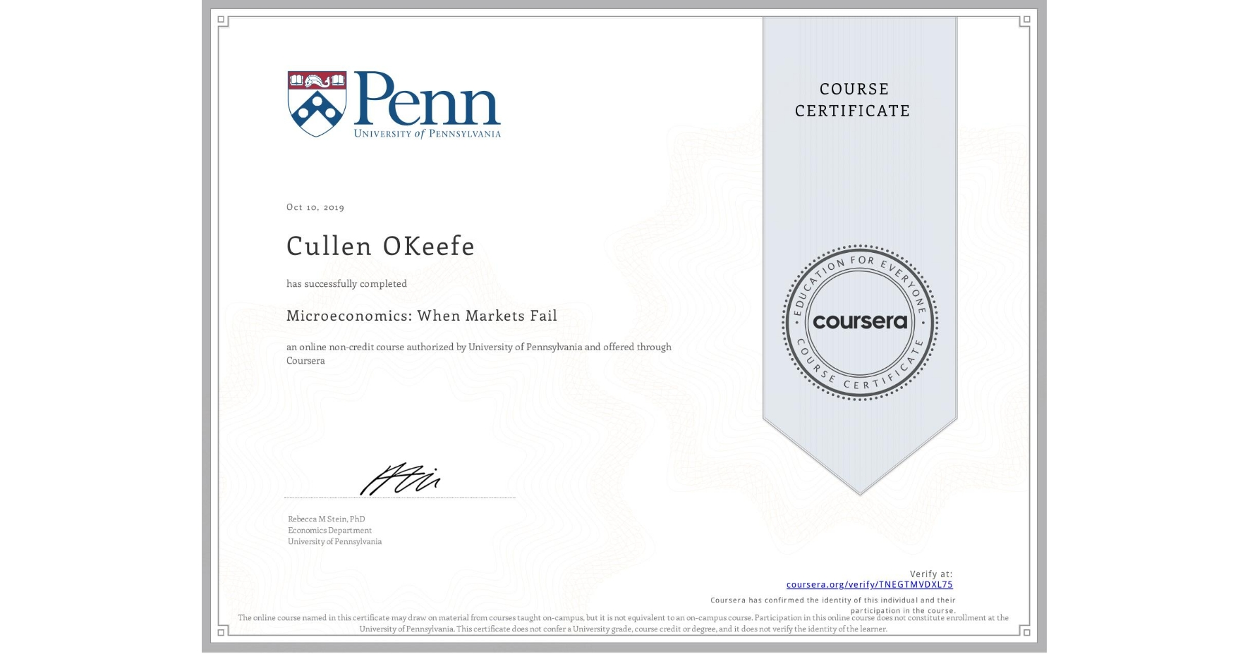 View certificate for Cullen OKeefe, Microeconomics: When Markets Fail, an online non-credit course authorized by University of Pennsylvania and offered through Coursera