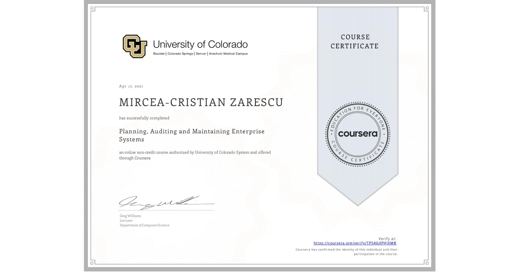 View certificate for MIRCEA-CRISTIAN ZARESCU, Planning, Auditing and Maintaining Enterprise Systems, an online non-credit course authorized by University of Colorado System and offered through Coursera