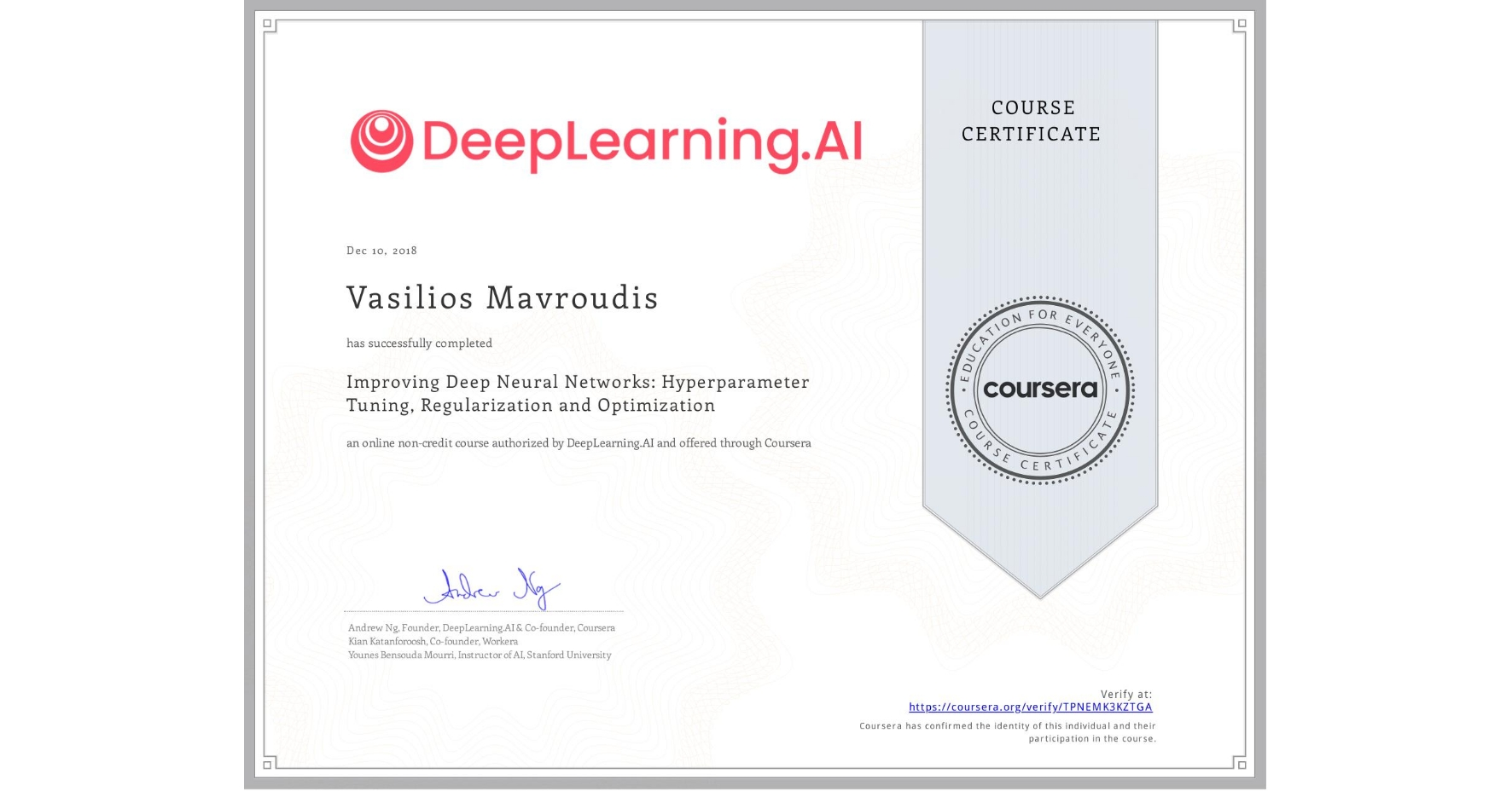 View certificate for Vasilios Mavroudis, Improving Deep Neural Networks: Hyperparameter tuning, Regularization and Optimization, an online non-credit course authorized by DeepLearning.AI and offered through Coursera