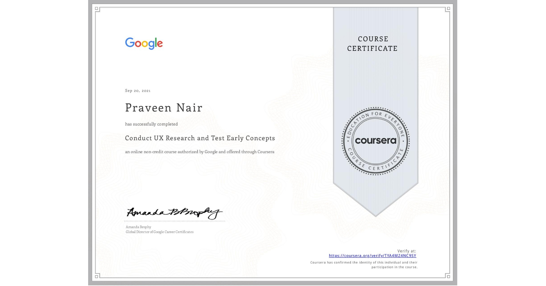 View certificate for Praveen Nair, Conduct UX Research and Test Early Concepts, an online non-credit course authorized by Google and offered through Coursera